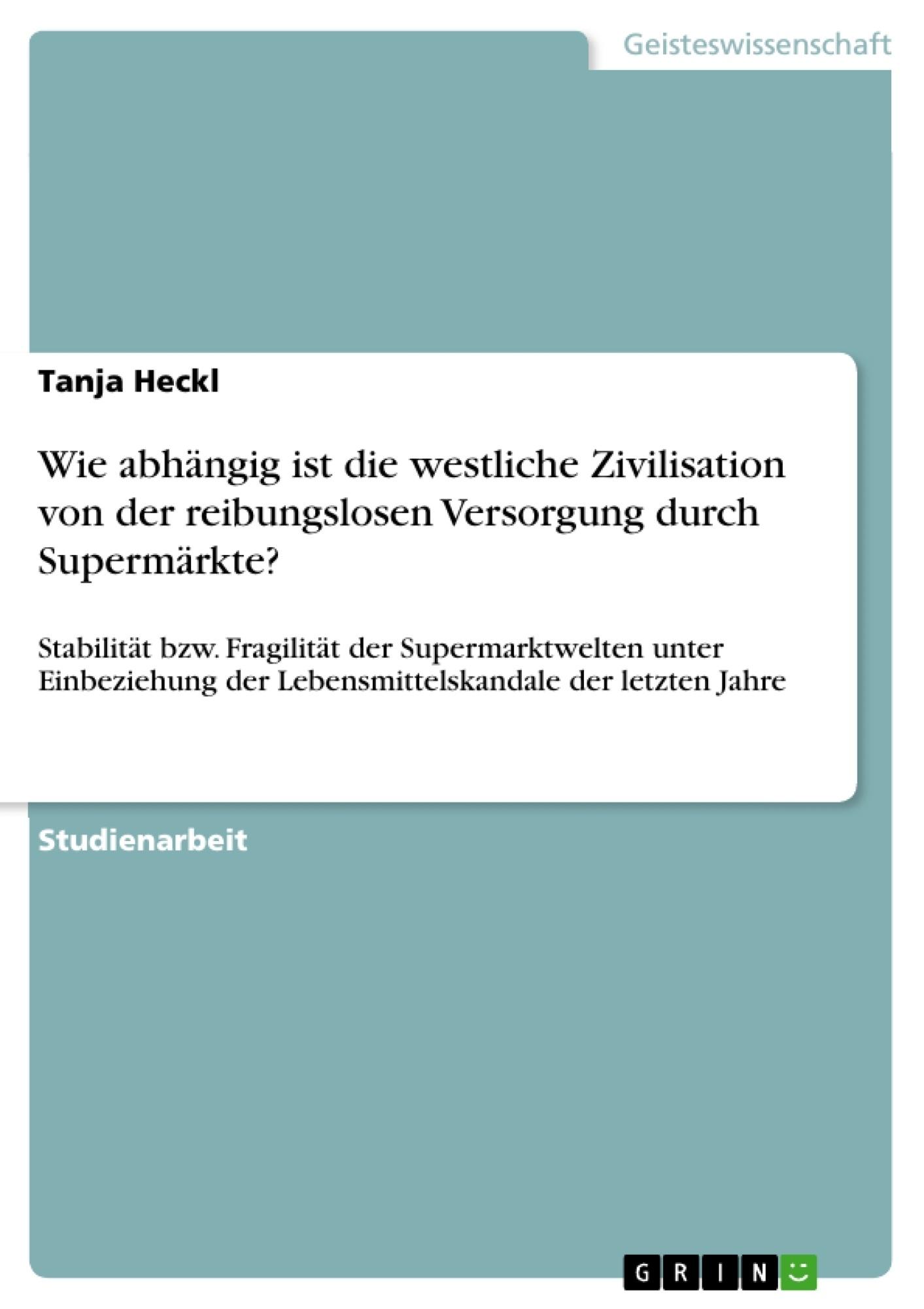 Titel: Wie abhängig ist die westliche Zivilisation von der reibungslosen Versorgung durch Supermärkte?