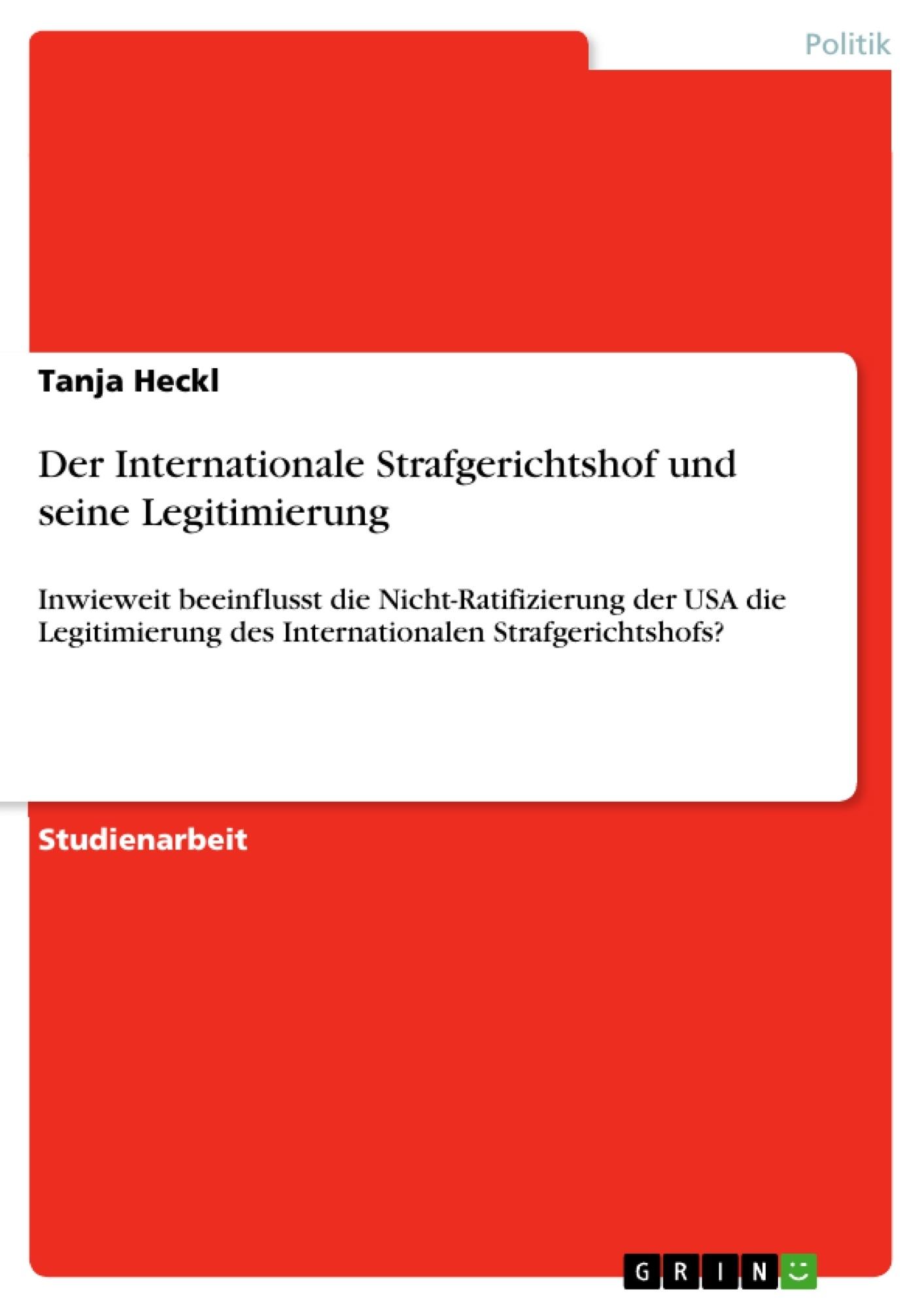Titel: Der Internationale Strafgerichtshof und seine Legitimierung