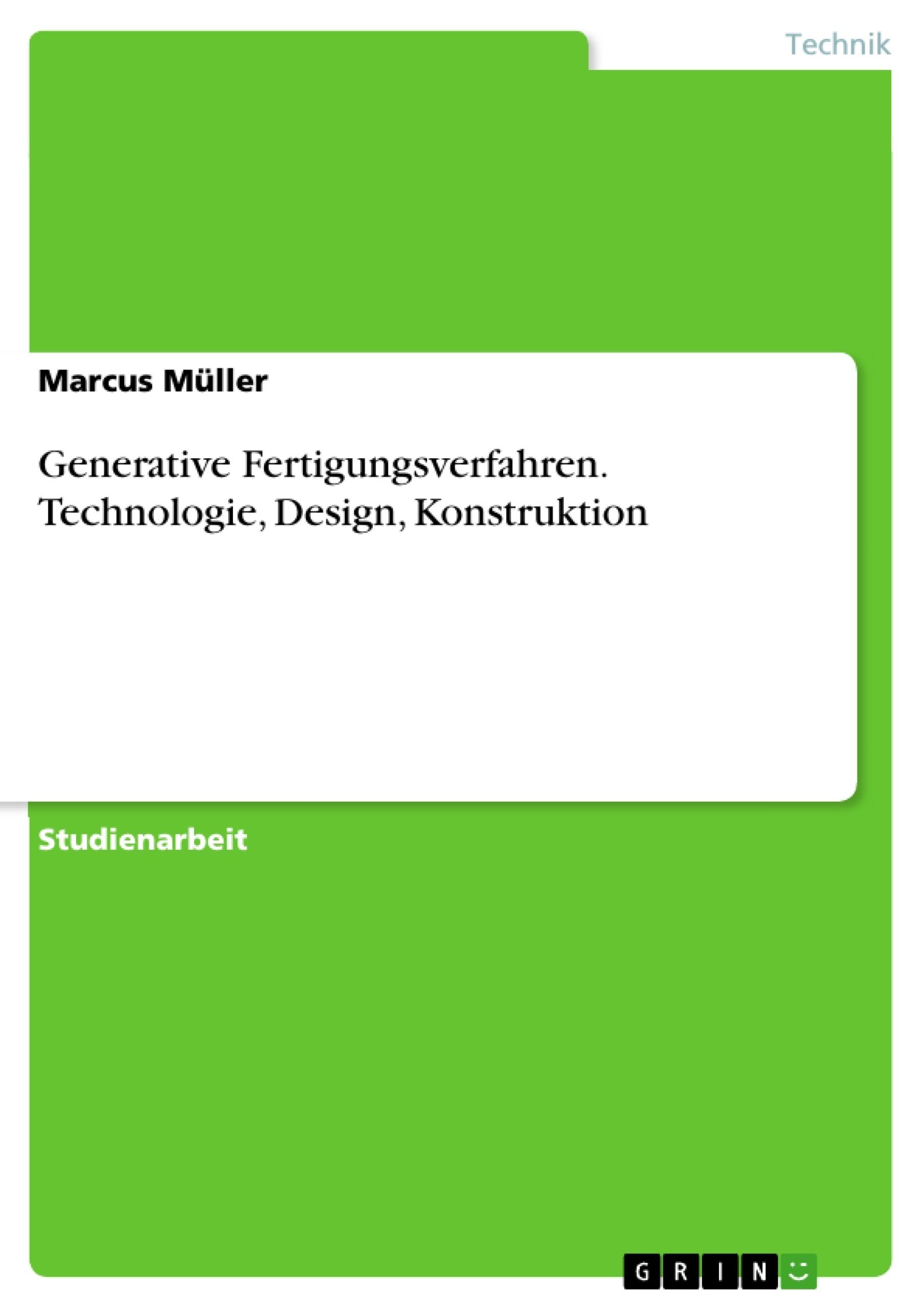 Titel: Generative Fertigungsverfahren. Technologie, Design, Konstruktion