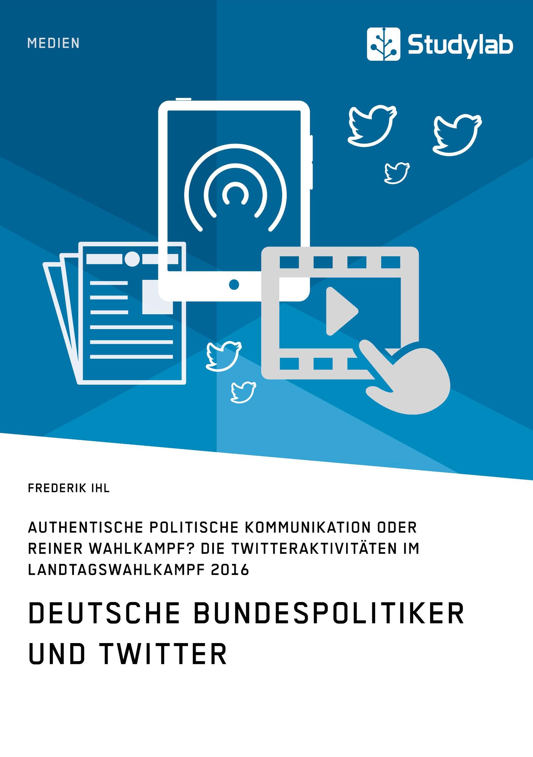 Titel: Deutsche Bundespolitiker und Twitter. Authentische politische Kommunikation oder reiner Wahlkampf?