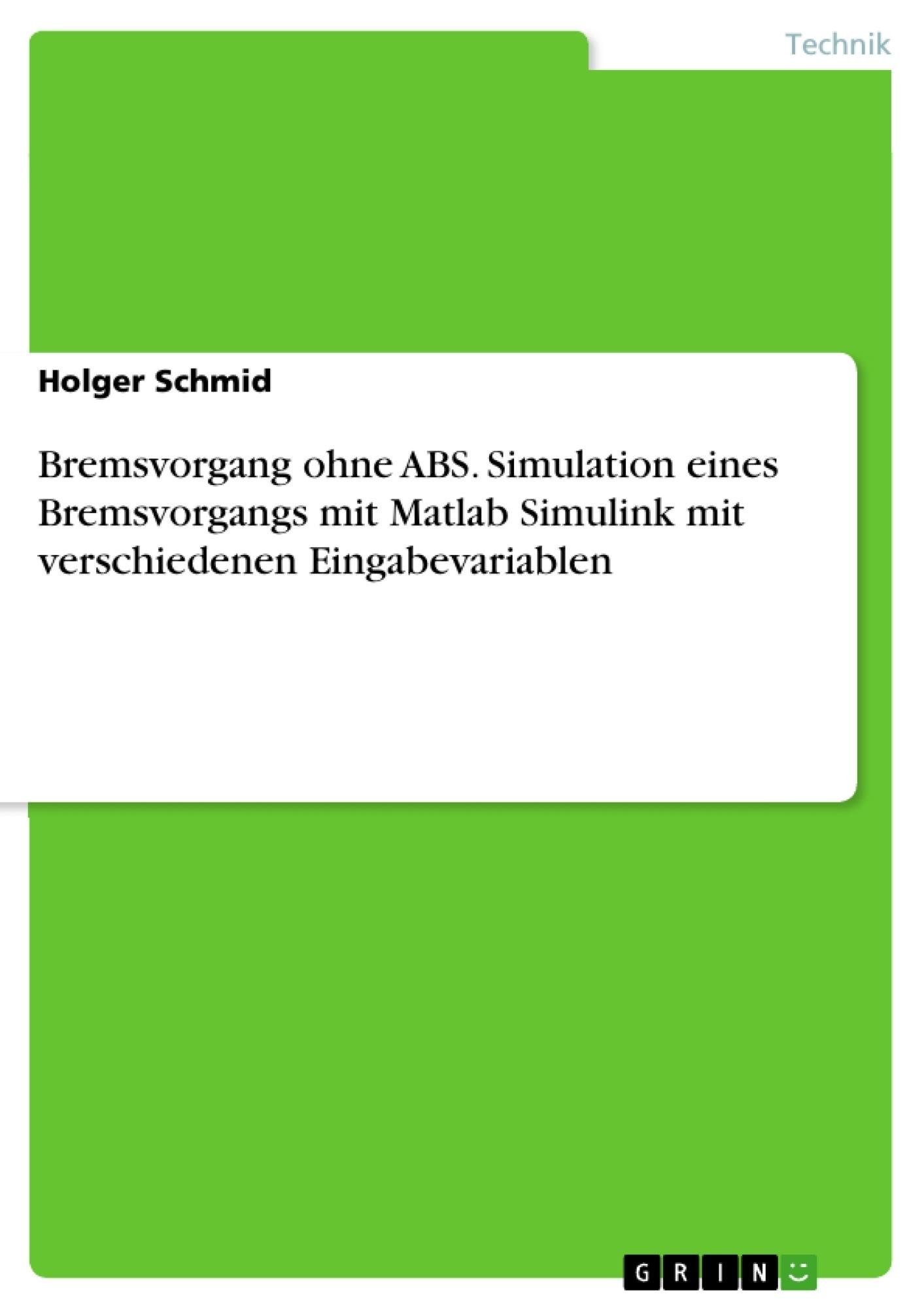Titel: Bremsvorgang ohne ABS. Simulation eines Bremsvorgangs mit Matlab Simulink mit verschiedenen Eingabevariablen