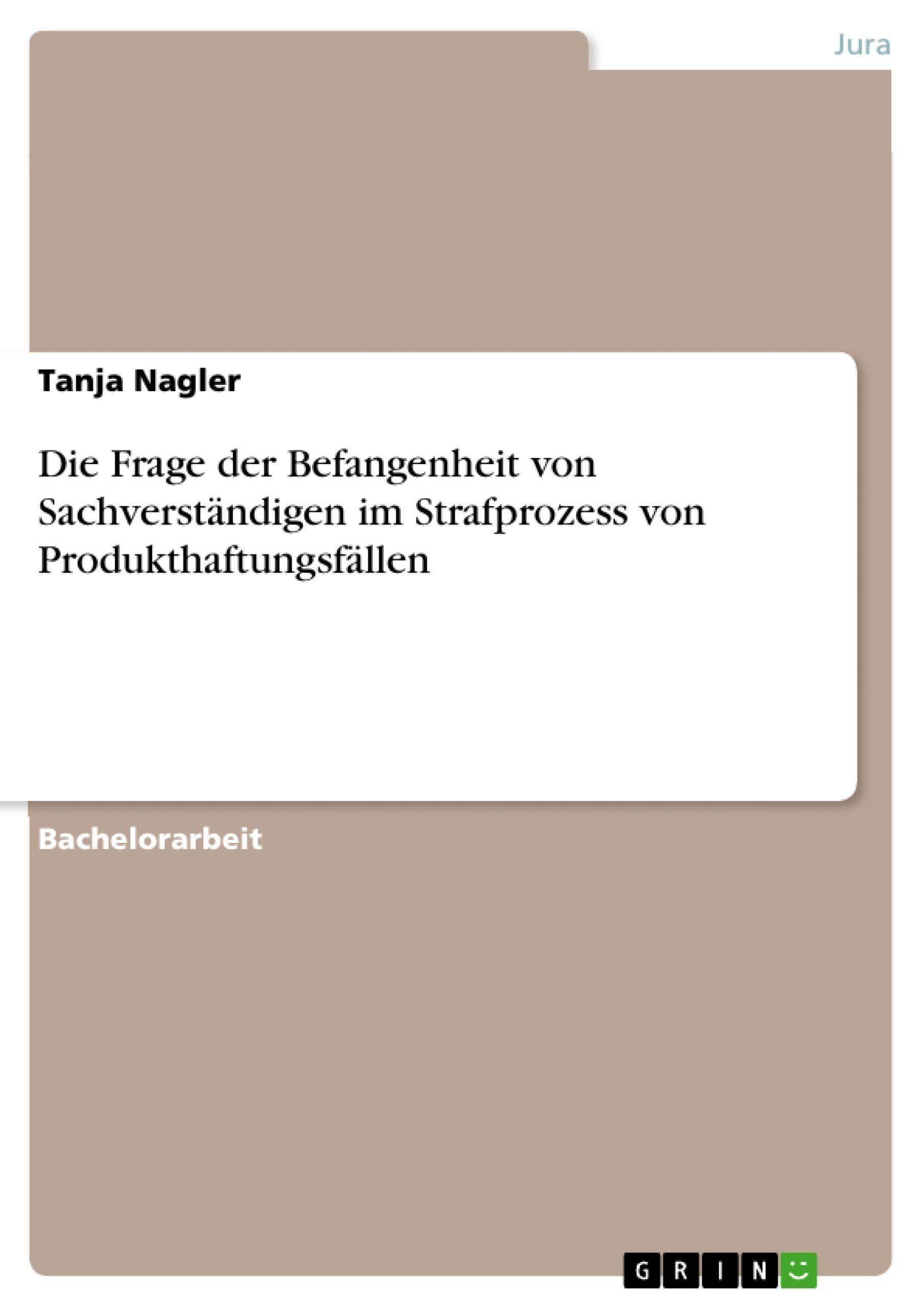 Titel: Die Frage der Befangenheit von Sachverständigen im Strafprozess von Produkthaftungsfällen