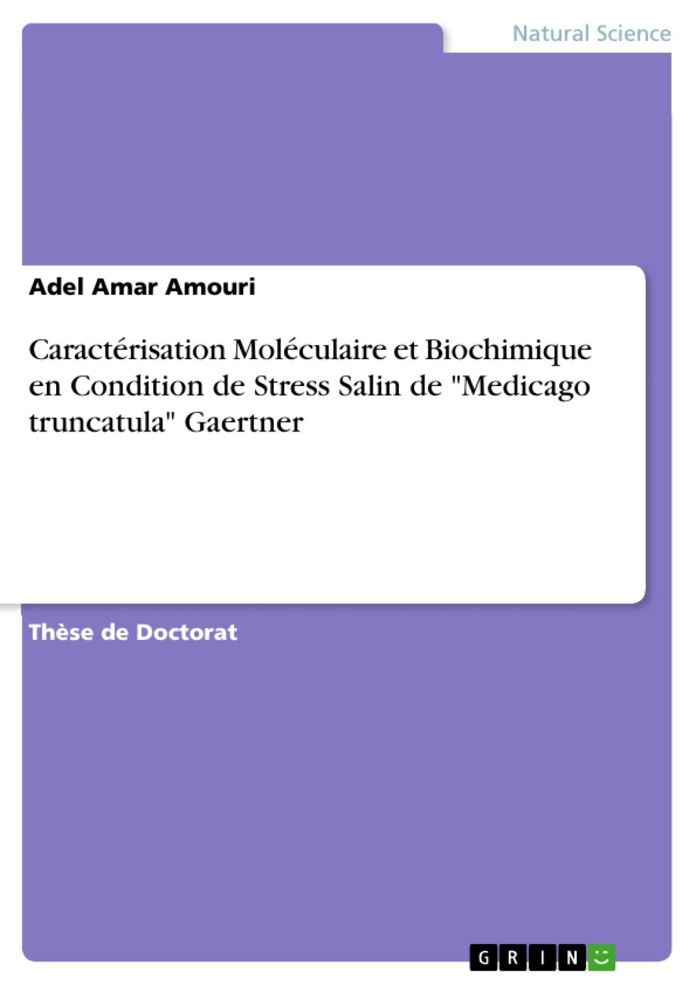 """Titre: Caractérisation Moléculaire et Biochimique en Condition de Stress Salin de """"Medicago truncatula"""" Gaertner"""