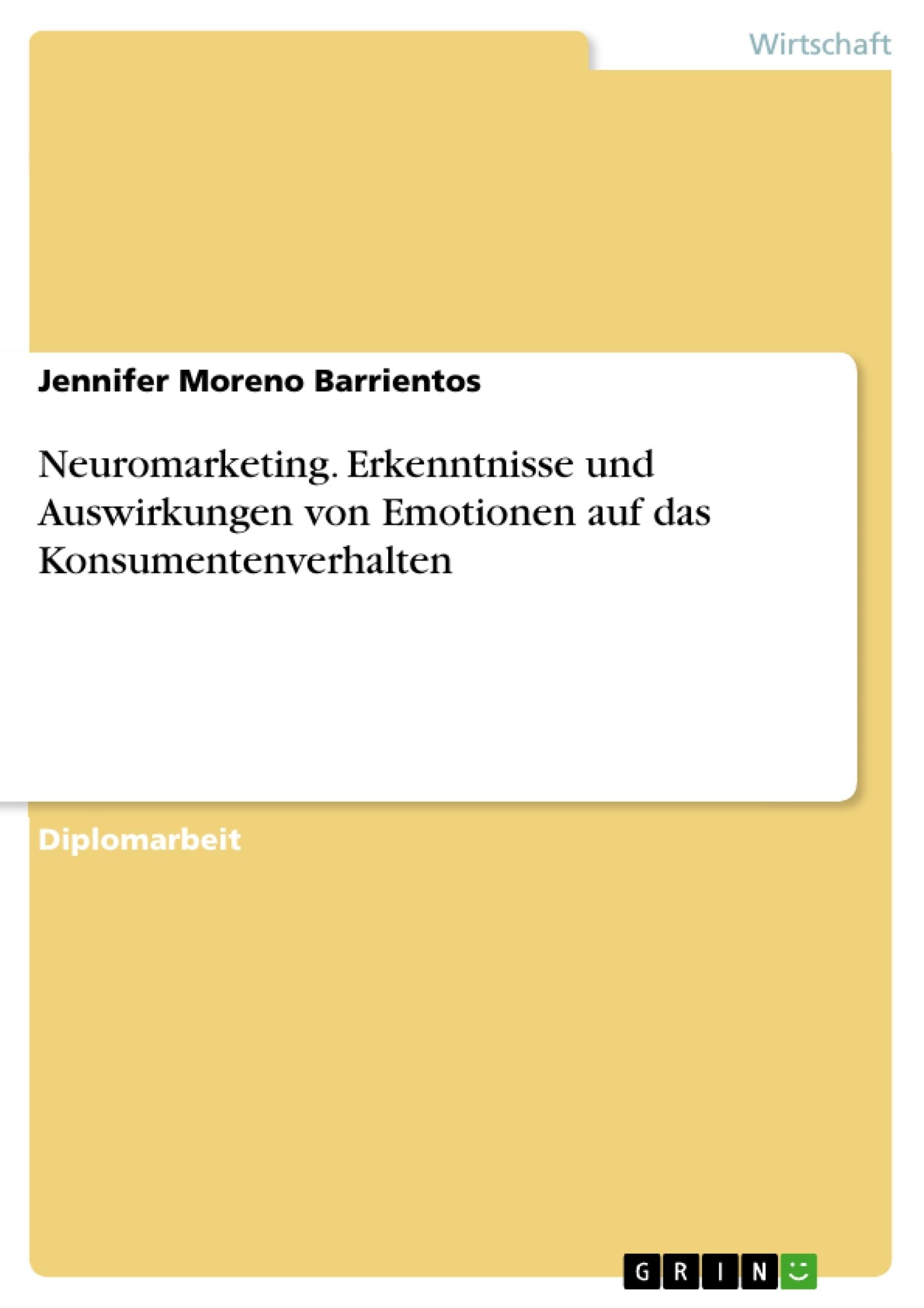 Titel: Neuromarketing. Erkenntnisse und Auswirkungen von Emotionen auf das Konsumentenverhalten