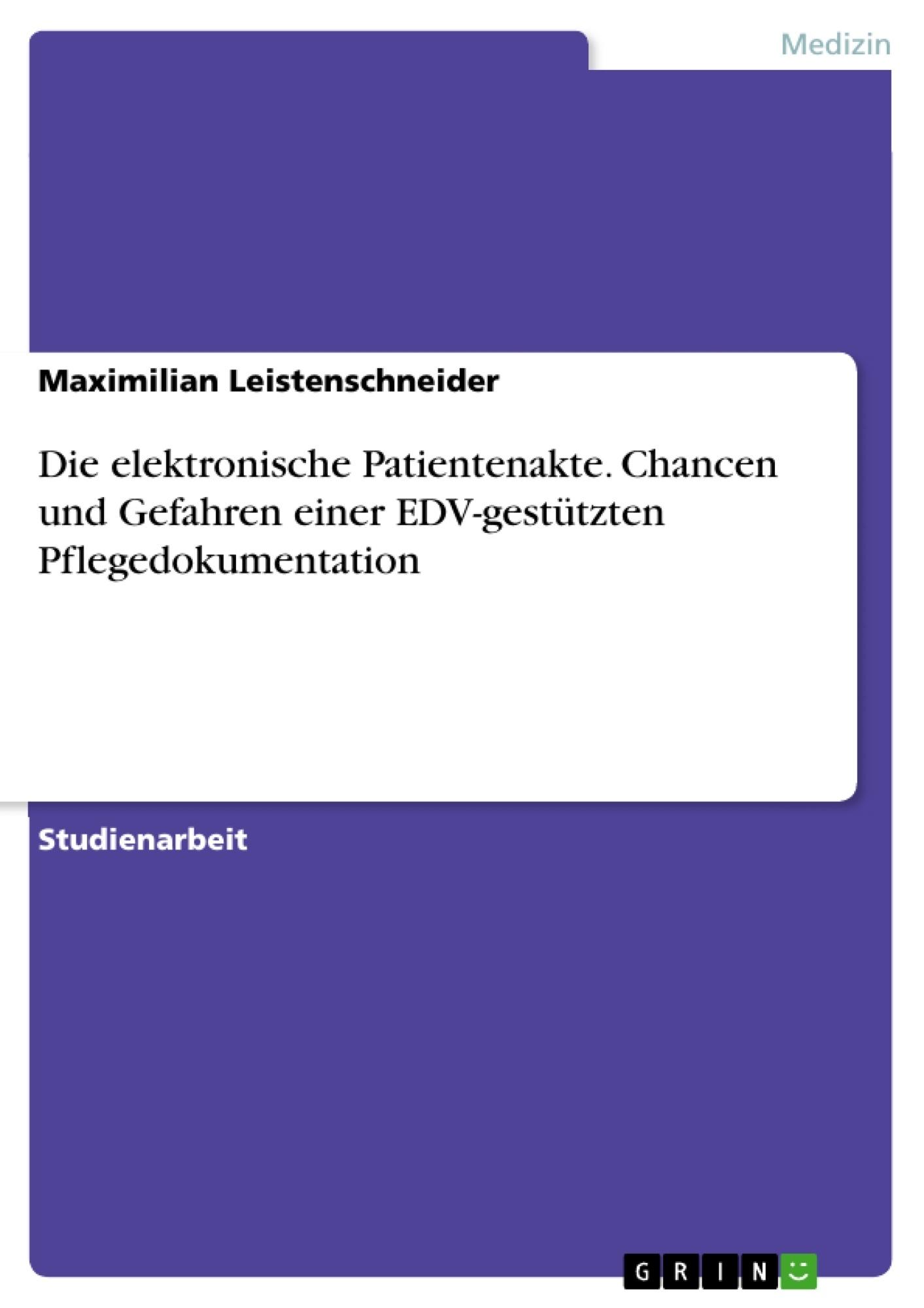 Titel: Die elektronische Patientenakte. Chancen und Gefahren einer EDV-gestützten Pflegedokumentation