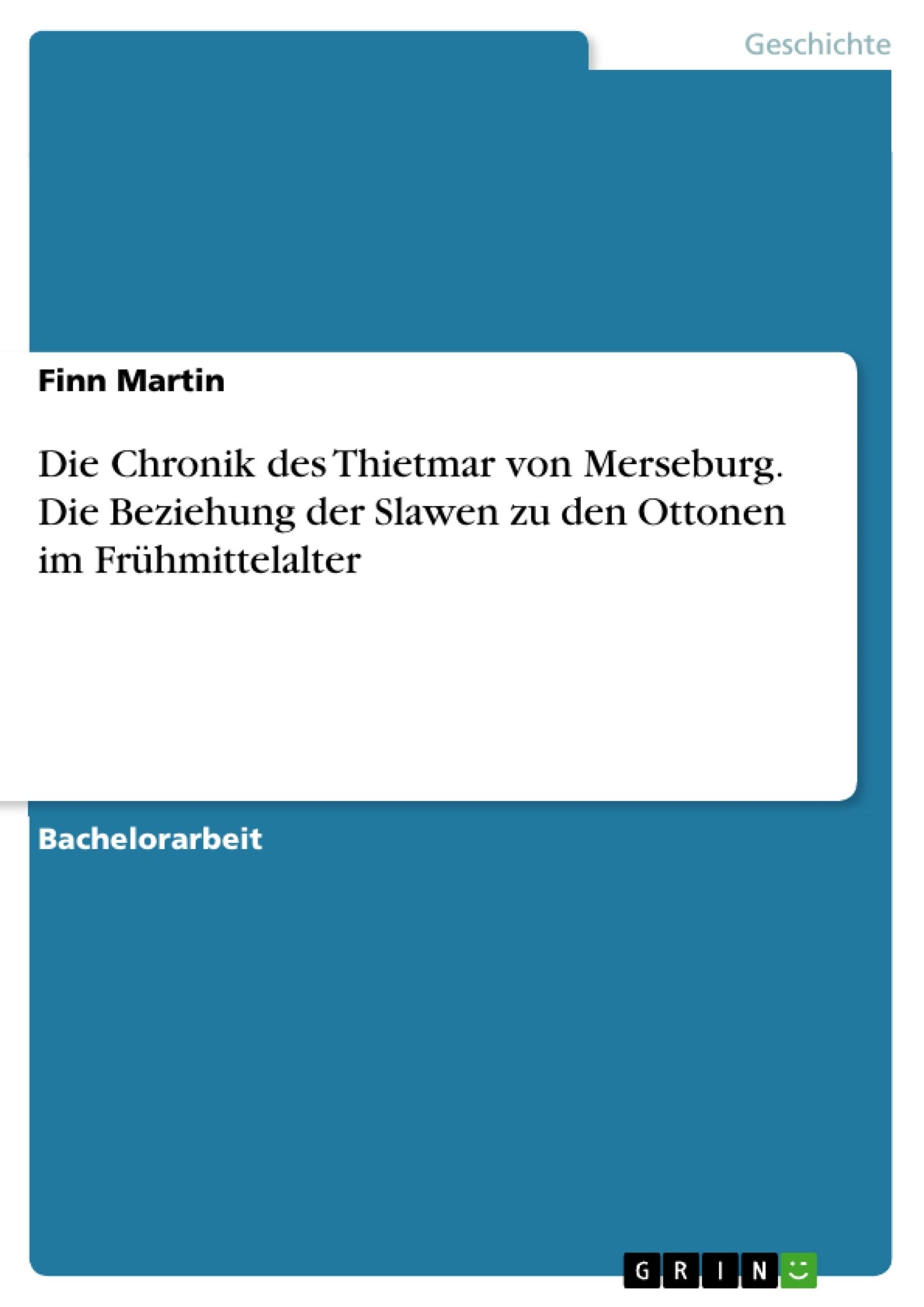 Titel: Die Chronik des Thietmar von Merseburg. Die Beziehung der Slawen zu den Ottonen im Frühmittelalter