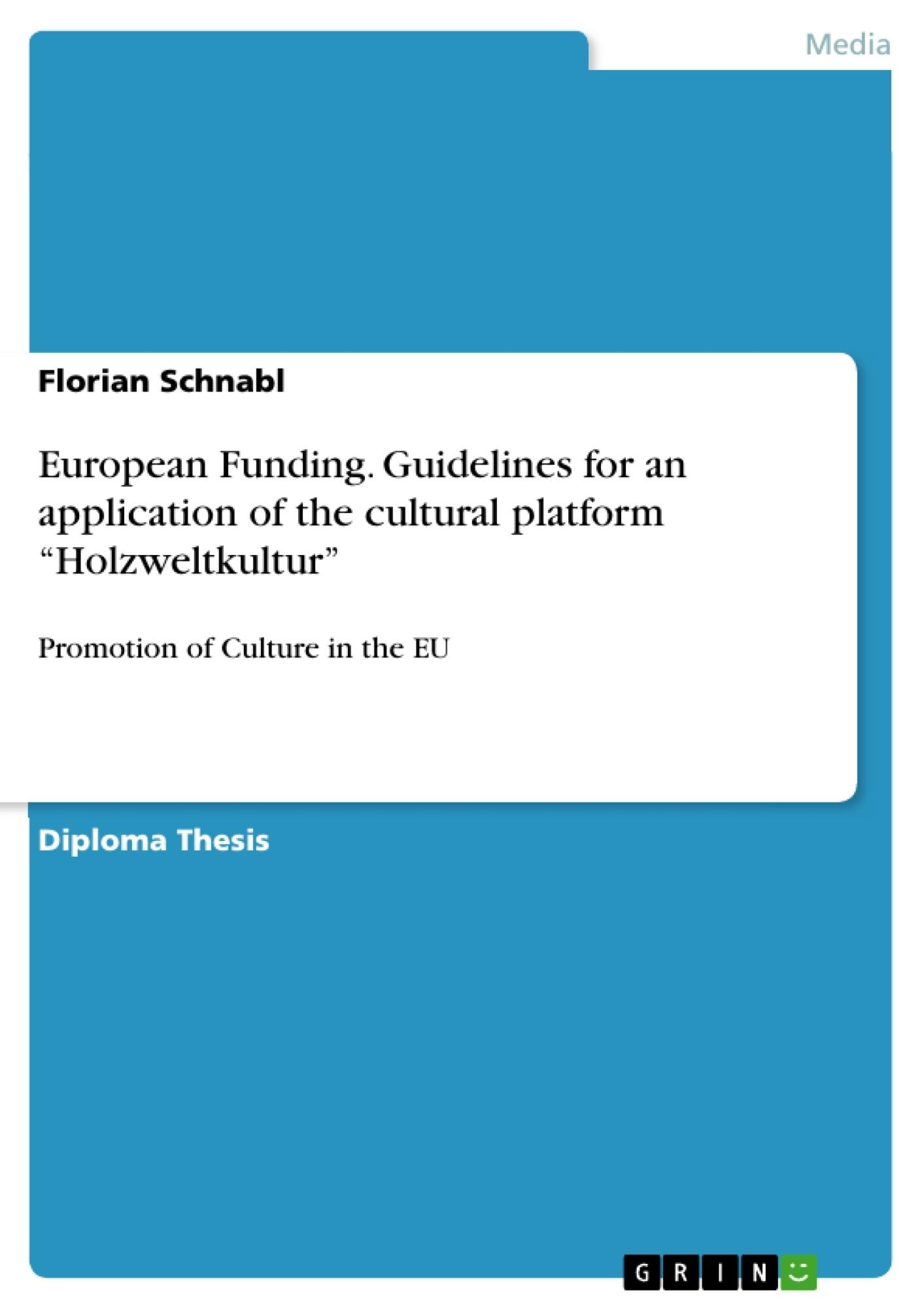 "Title: European Funding. Guidelines for an application of the cultural platform ""Holzweltkultur"""
