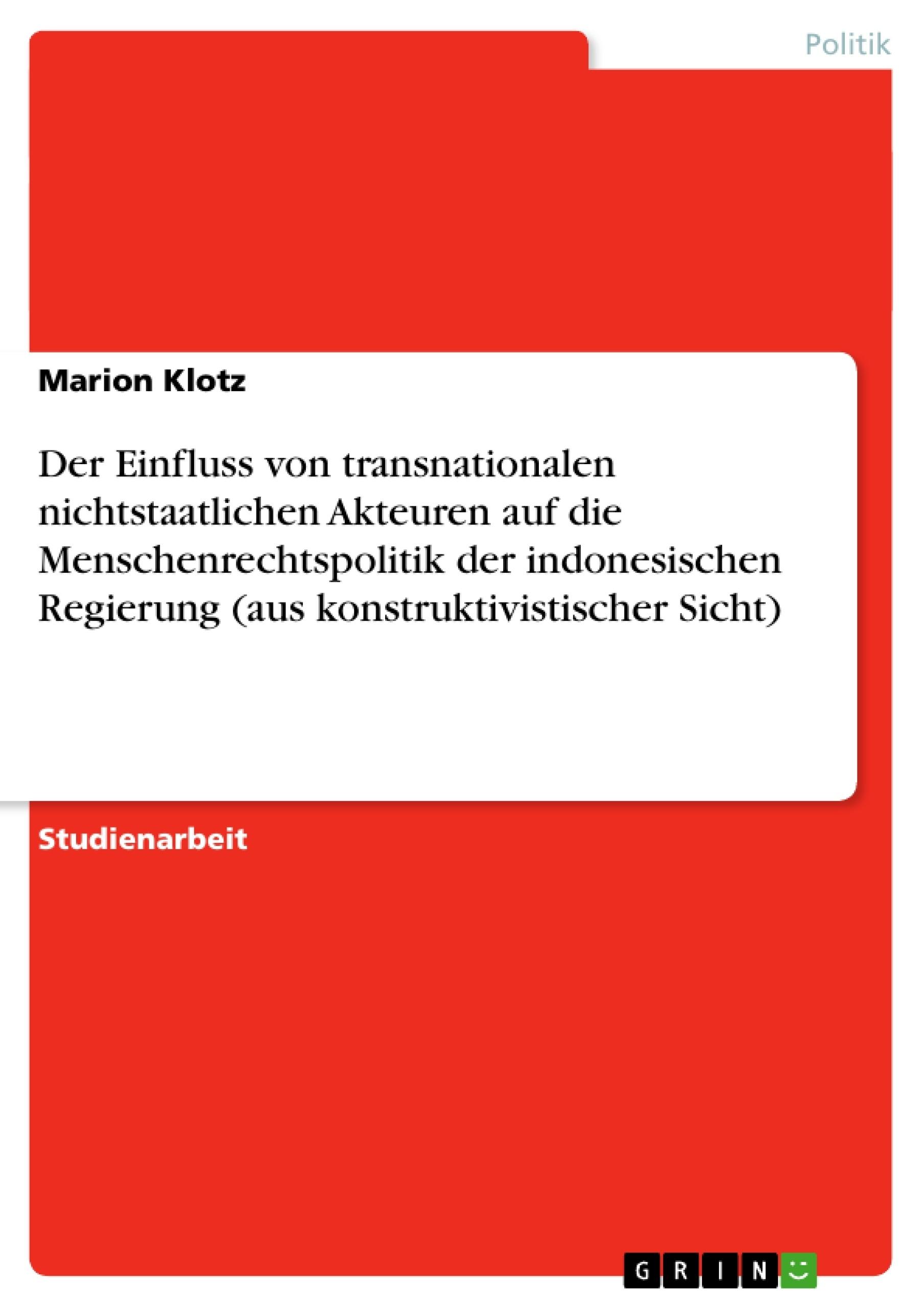 Titel: Der Einfluss von transnationalen nichtstaatlichen Akteuren auf die Menschenrechtspolitik der indonesischen Regierung (aus konstruktivistischer Sicht)