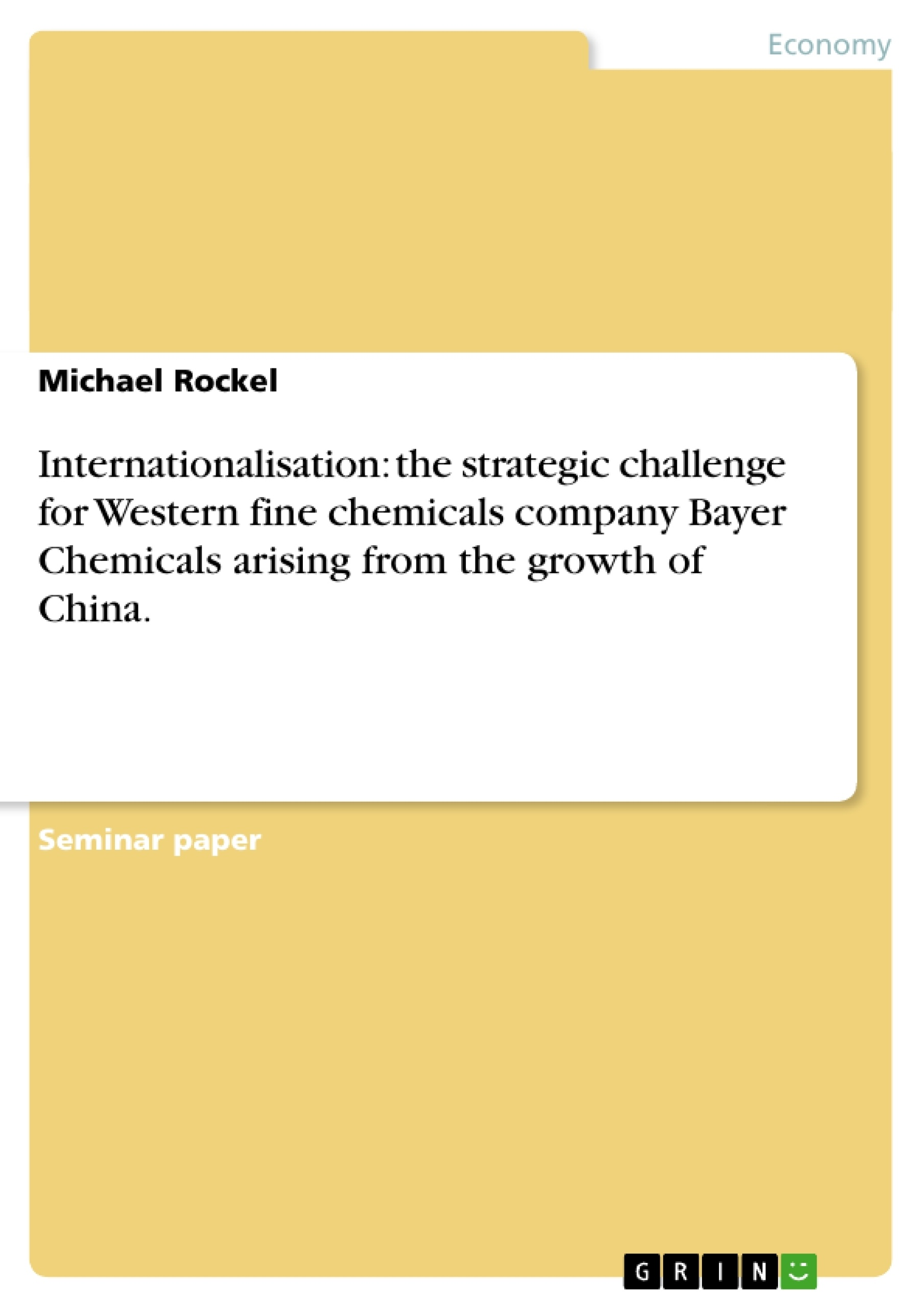 Title: Internationalisation: the strategic challenge for Western fine chemicals company Bayer Chemicals arising from the growth of China.