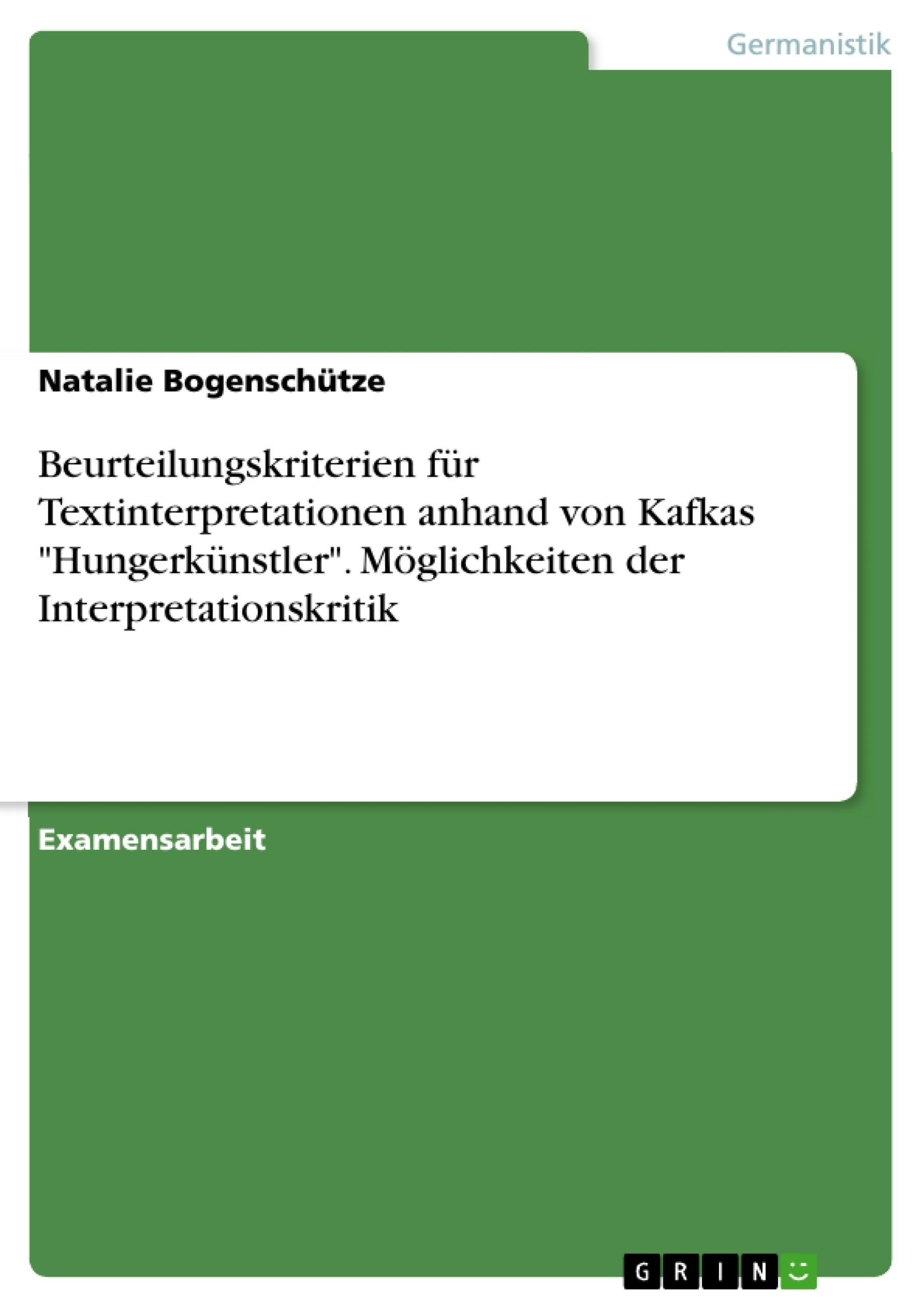 """Titel: Beurteilungskriterien für Textinterpretationen anhand von Kafkas """"Hungerkünstler"""". Möglichkeiten der Interpretationskritik"""
