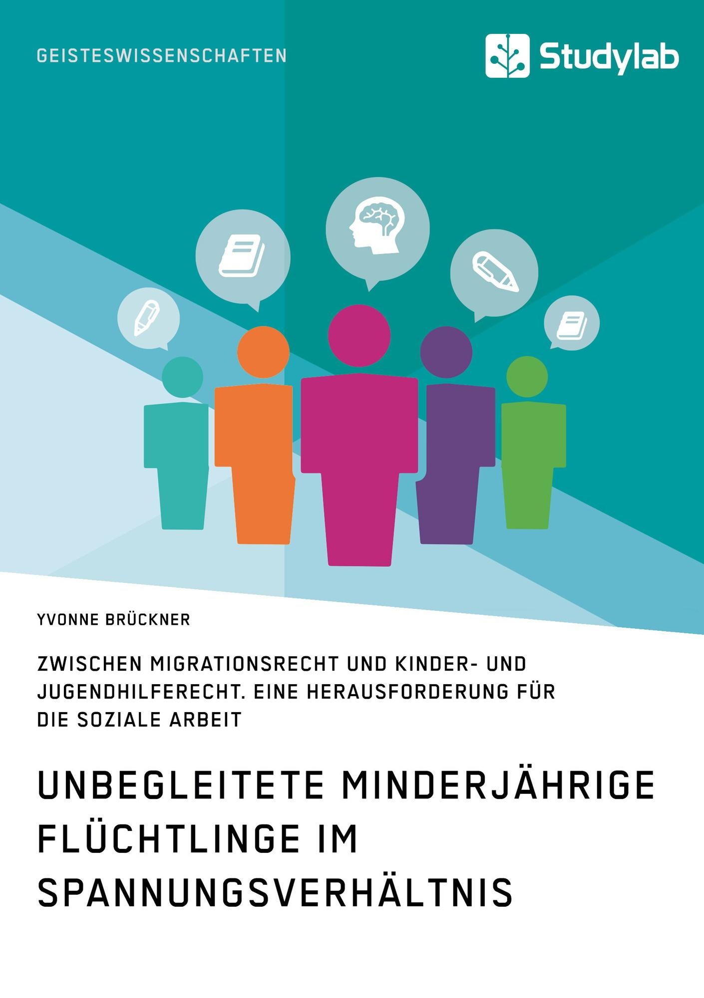 Titel: Unbegleitete minderjährige Flüchtlinge im Spannungsverhältnis zwischen Migrationsrecht und Kinder- und Jugendhilferecht. Eine Herausforderung für die Soziale Arbeit