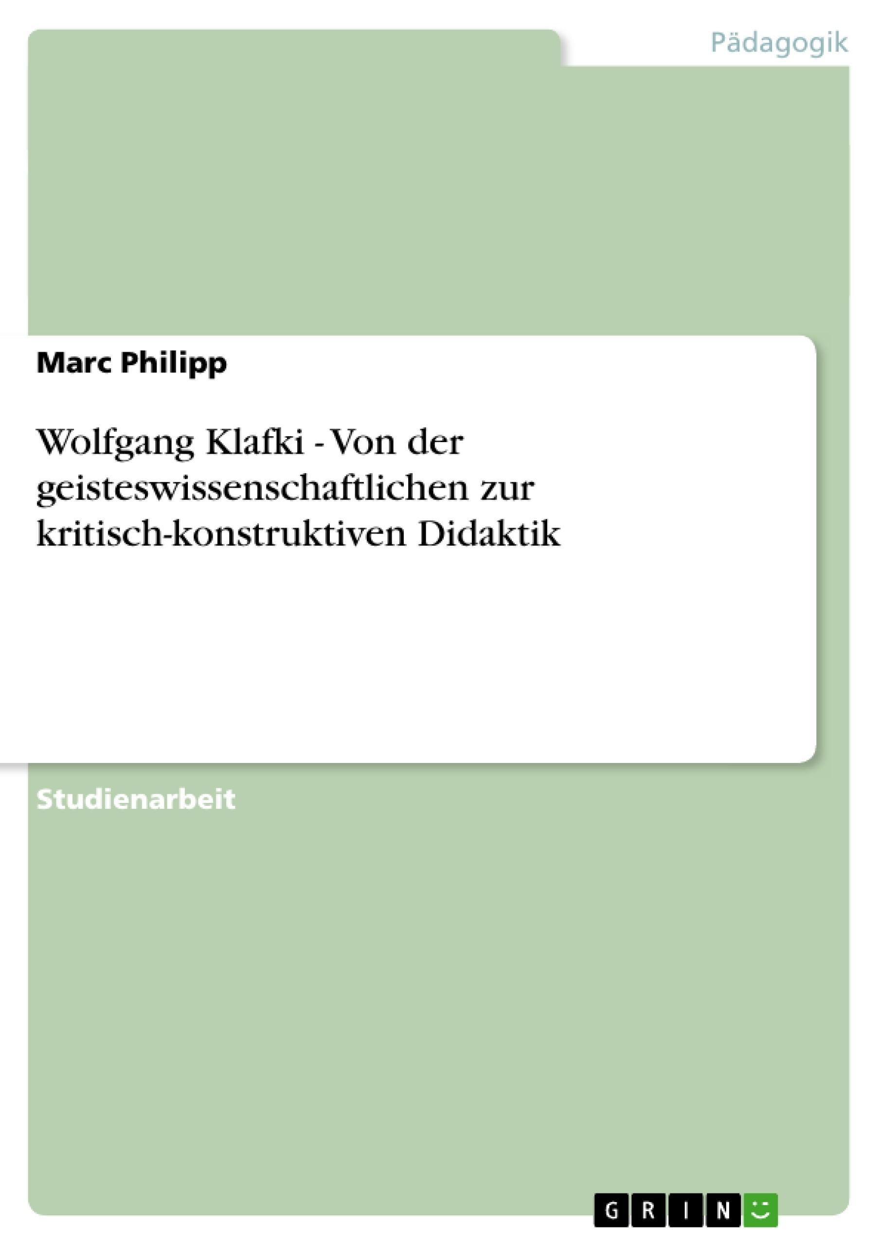 Titel: Wolfgang Klafki - Von der geisteswissenschaftlichen zur kritisch-konstruktiven Didaktik