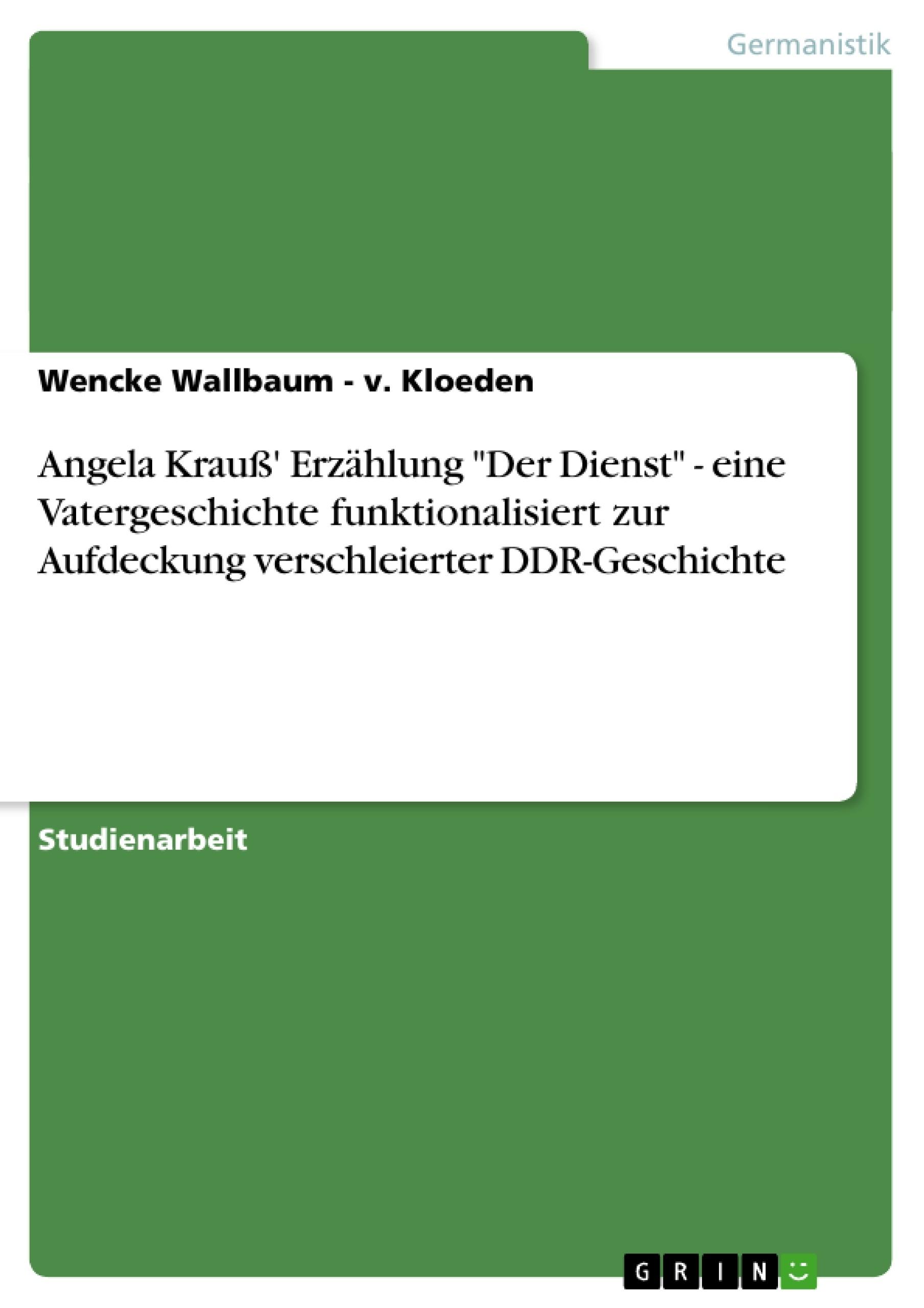 """Titel: Angela Krauß' Erzählung """"Der Dienst"""" - eine Vatergeschichte funktionalisiert zur Aufdeckung verschleierter DDR-Geschichte"""