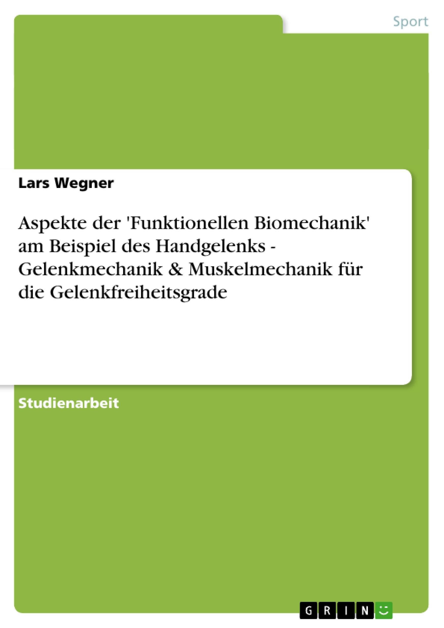 Titel: Aspekte der 'Funktionellen Biomechanik' am Beispiel des Handgelenks - Gelenkmechanik & Muskelmechanik für die Gelenkfreiheitsgrade