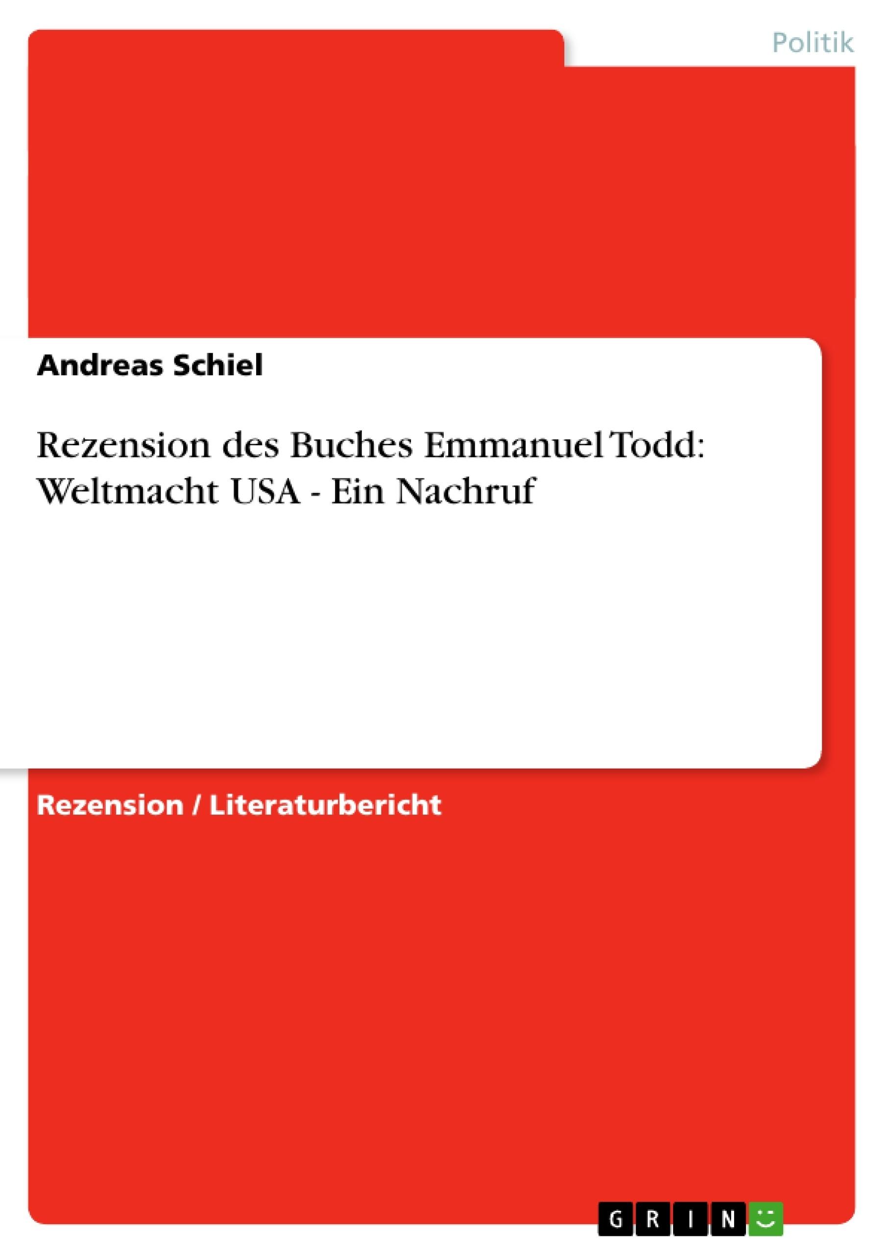 Titel: Rezension des Buches Emmanuel Todd: Weltmacht USA - Ein Nachruf