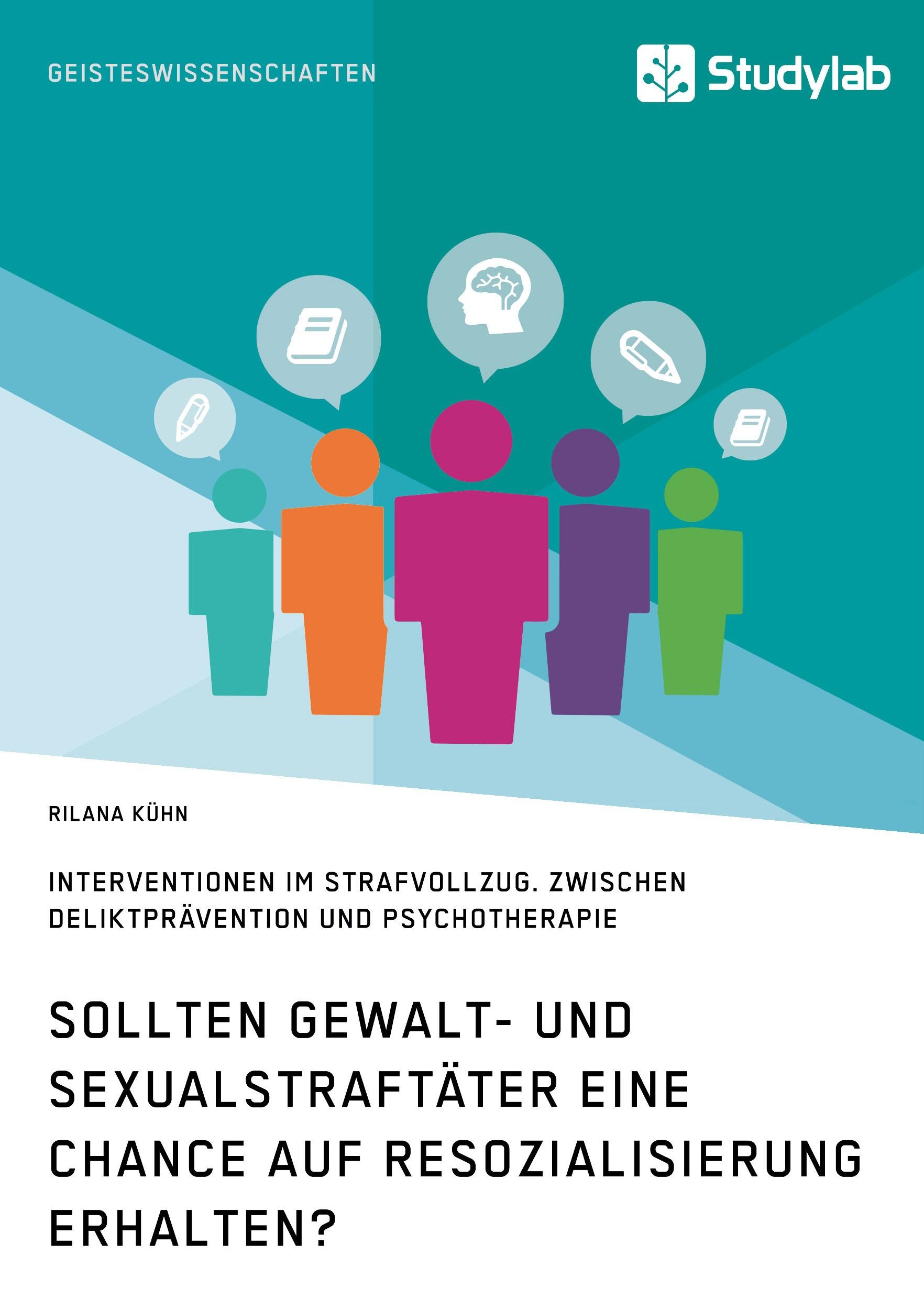 Titel: Sollten Gewalt- und Sexualstraftäter eine Chance auf Resozialisierung erhalten?
