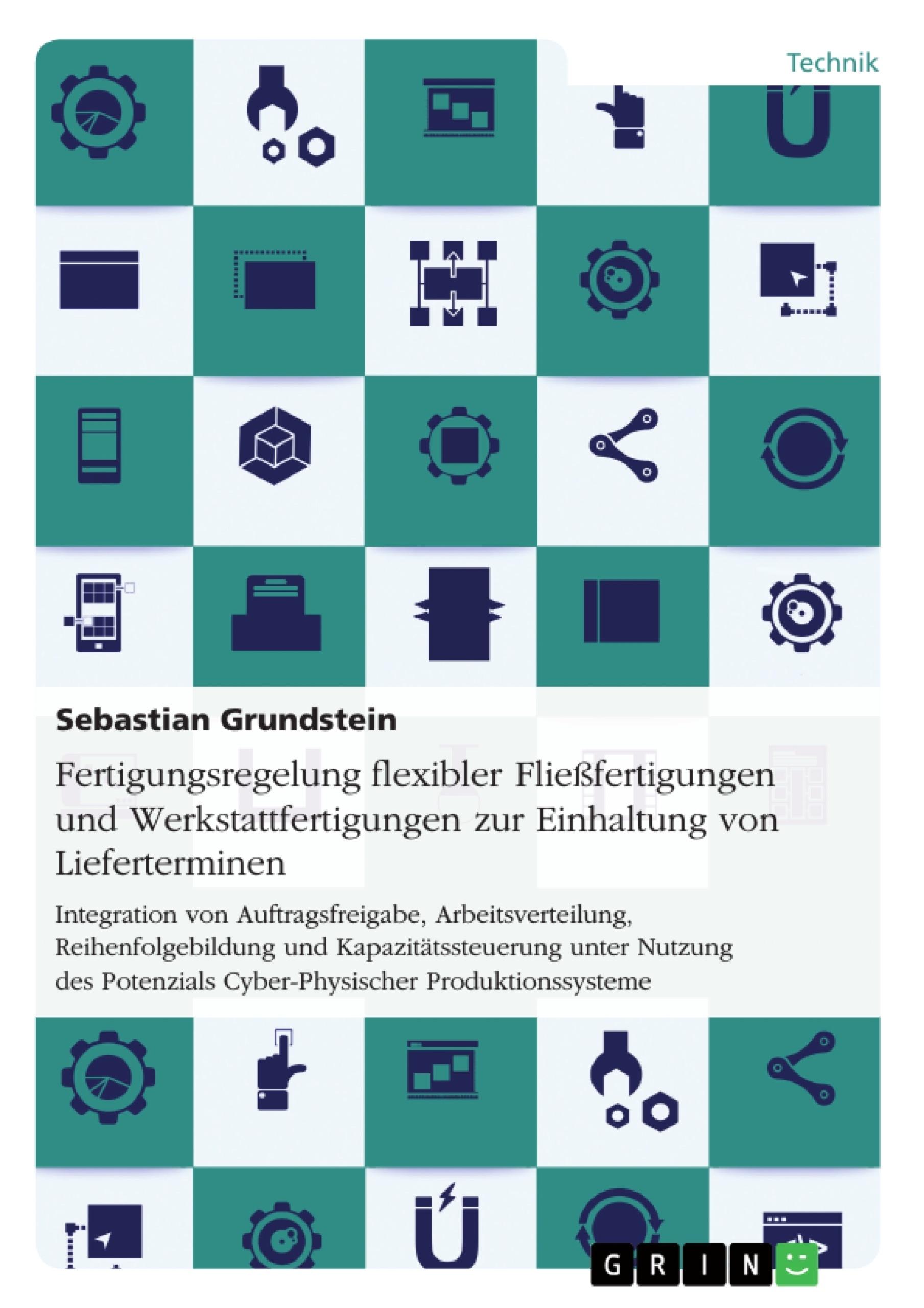 Titel: Fertigungsregelung flexibler Fließfertigungen und Werkstattfertigungen zur Einhaltung von Lieferterminen
