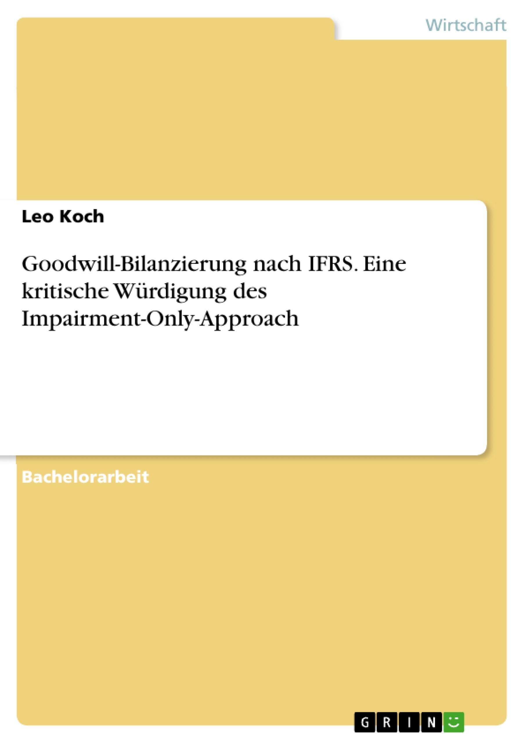 Titel: Goodwill-Bilanzierung nach IFRS. Eine kritische Würdigung des Impairment-Only-Approach