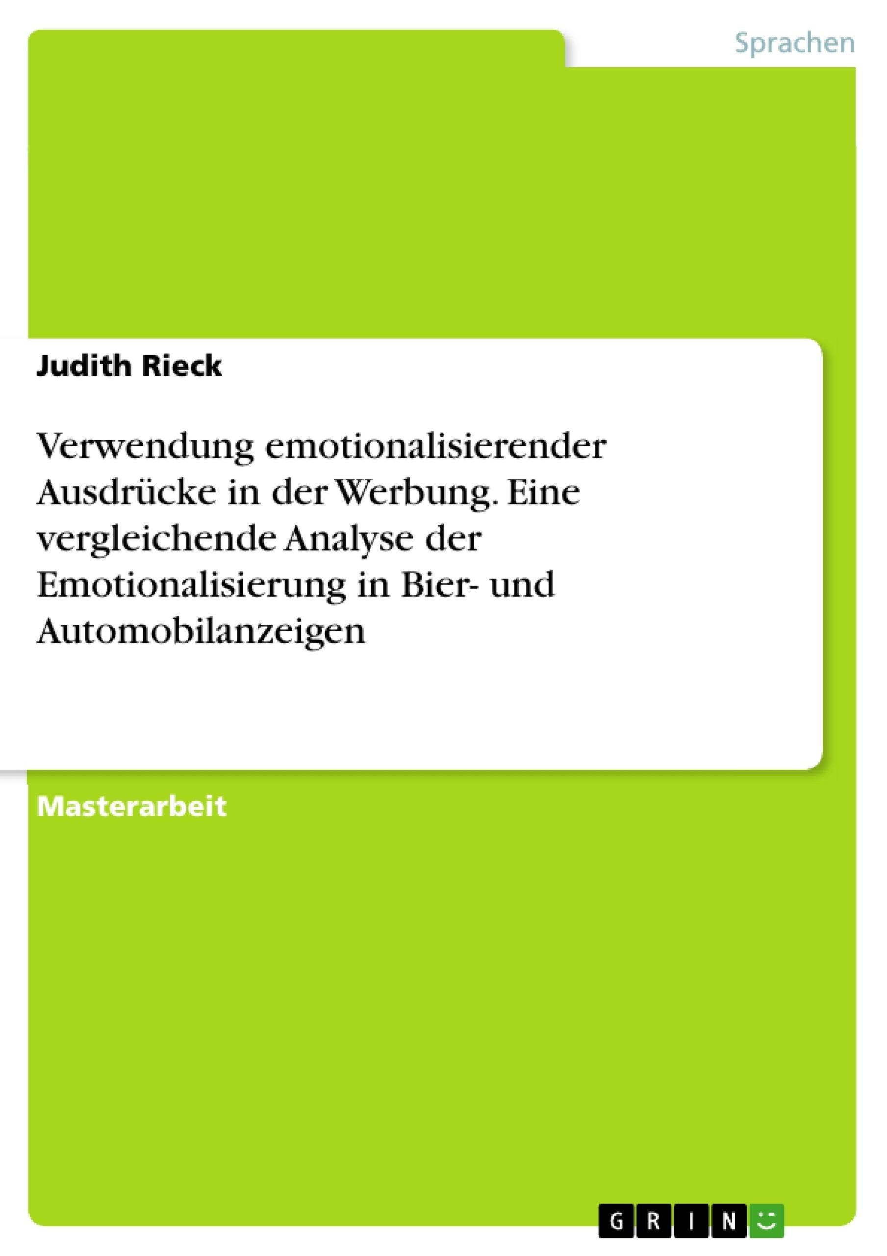 Titel: Verwendung emotionalisierender Ausdrücke in der Werbung. Eine vergleichende Analyse der Emotionalisierung in Bier- und Automobilanzeigen