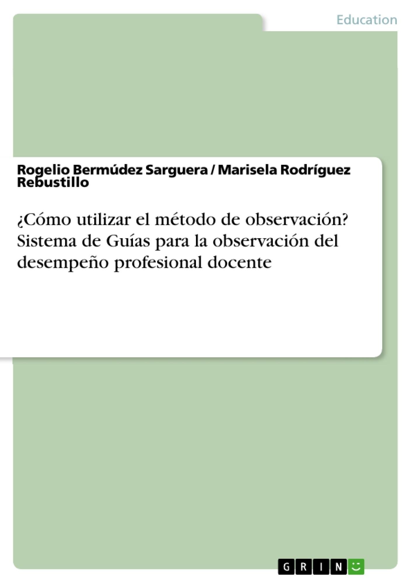 Título: ¿Cómo utilizar el método de observación? Sistema de Guías para la observación del desempeño profesional docente