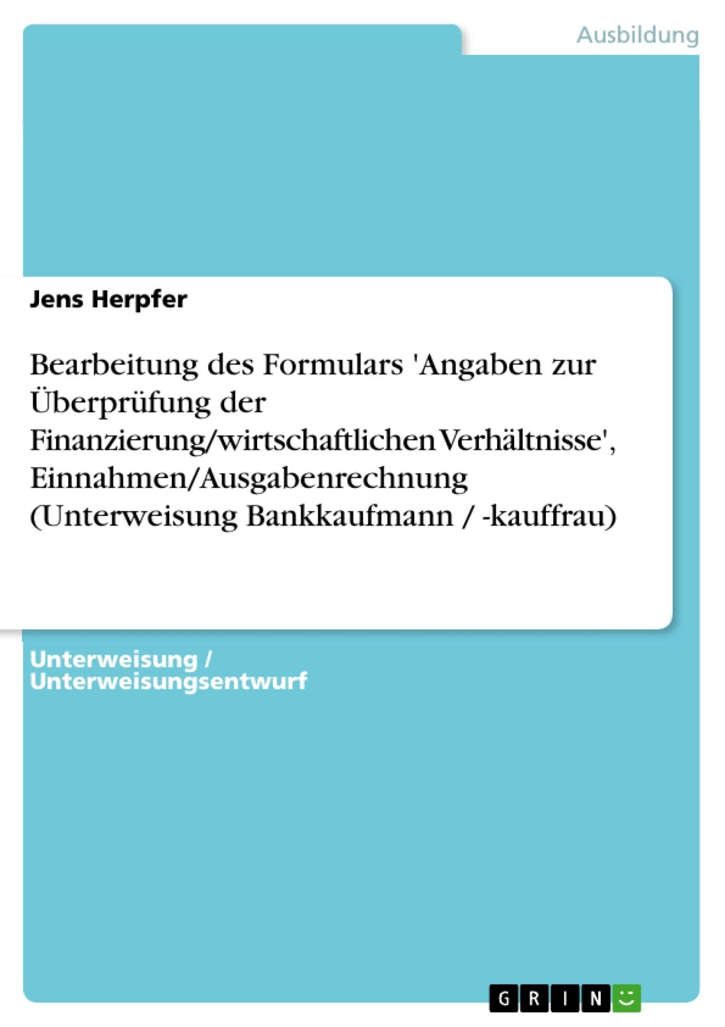 Titel: Bearbeitung des Formulars 'Angaben zur Überprüfung der Finanzierung/wirtschaftlichen Verhältnisse', Einnahmen/Ausgabenrechnung (Unterweisung Bankkaufmann / -kauffrau)