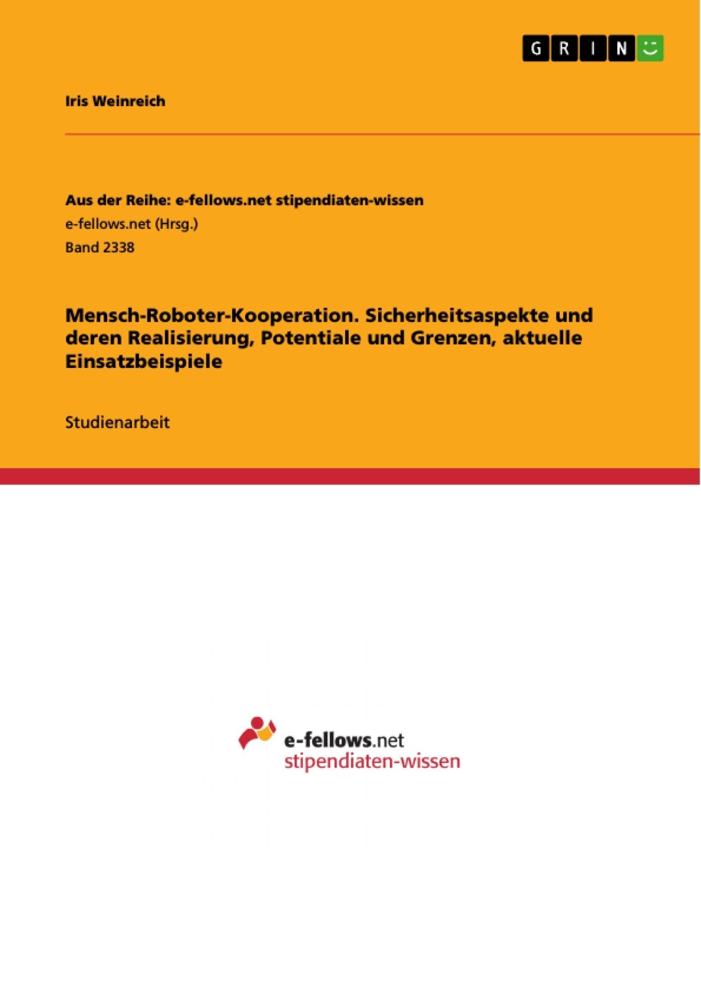 Titel: Mensch-Roboter-Kooperation. Sicherheitsaspekte und deren Realisierung, Potentiale und Grenzen, aktuelle Einsatzbeispiele