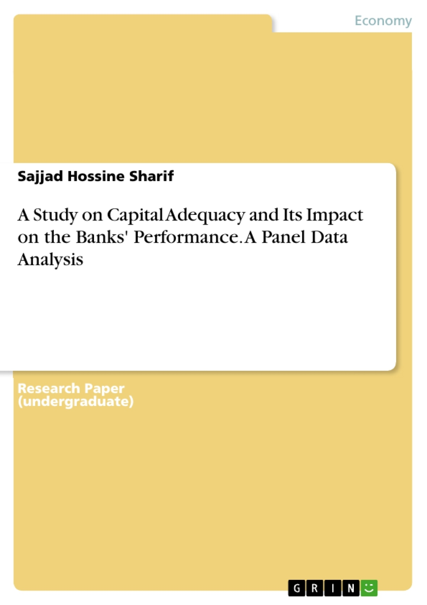 Title: A Study on Capital Adequacy and Its Impact on the Banks' Performance. A Panel Data Analysis
