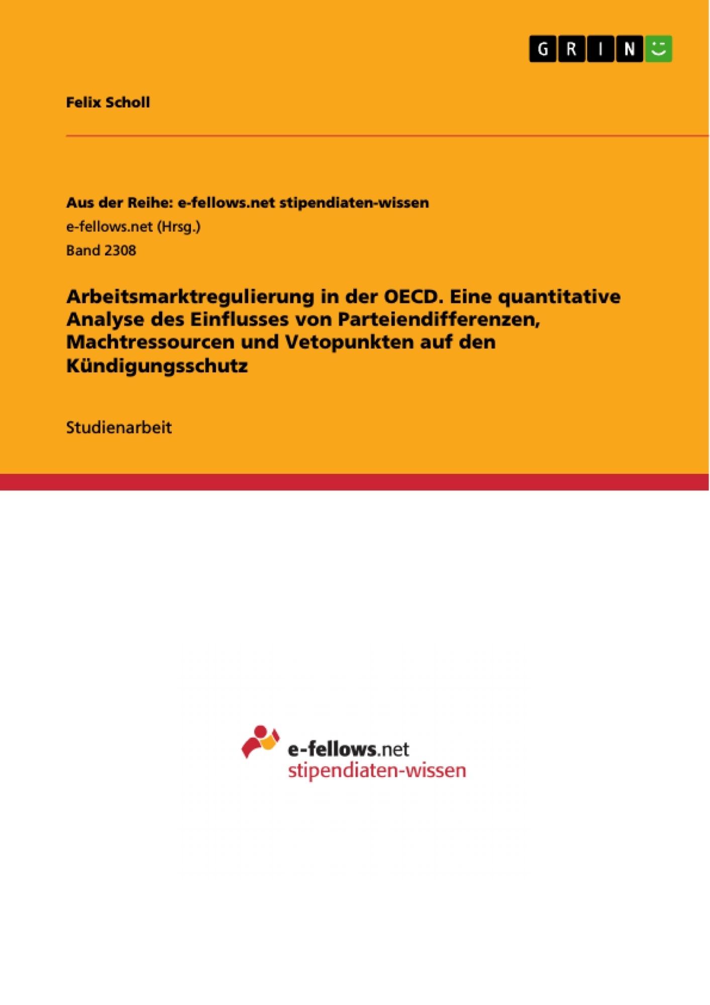 Titel: Arbeitsmarktregulierung in der OECD. Eine quantitative Analyse des Einflusses von Parteiendifferenzen, Machtressourcen und Vetopunkten auf den Kündigungsschutz