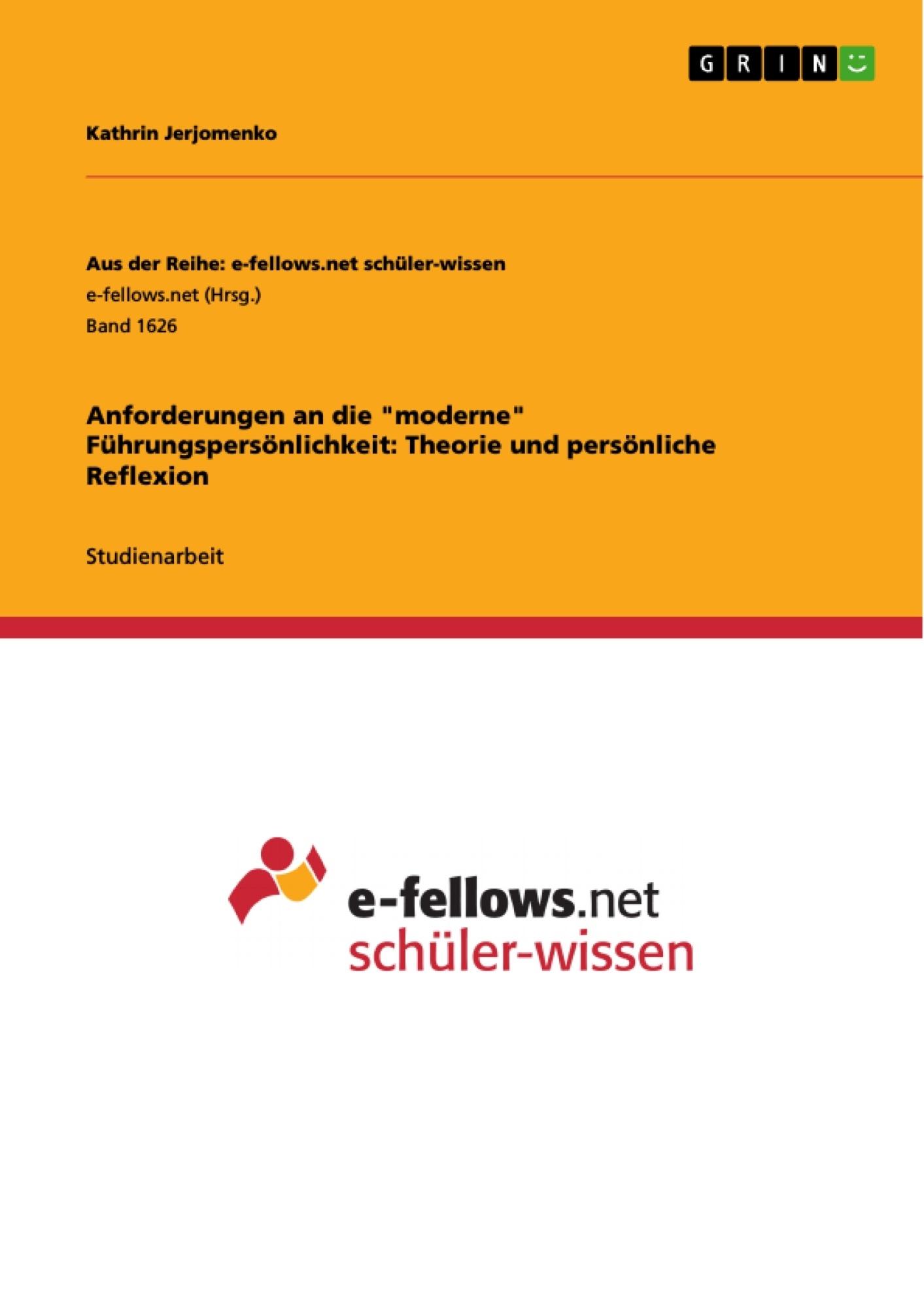 """Titel: Anforderungen an die """"moderne"""" Führungspersönlichkeit: Theorie und persönliche Reflexion"""