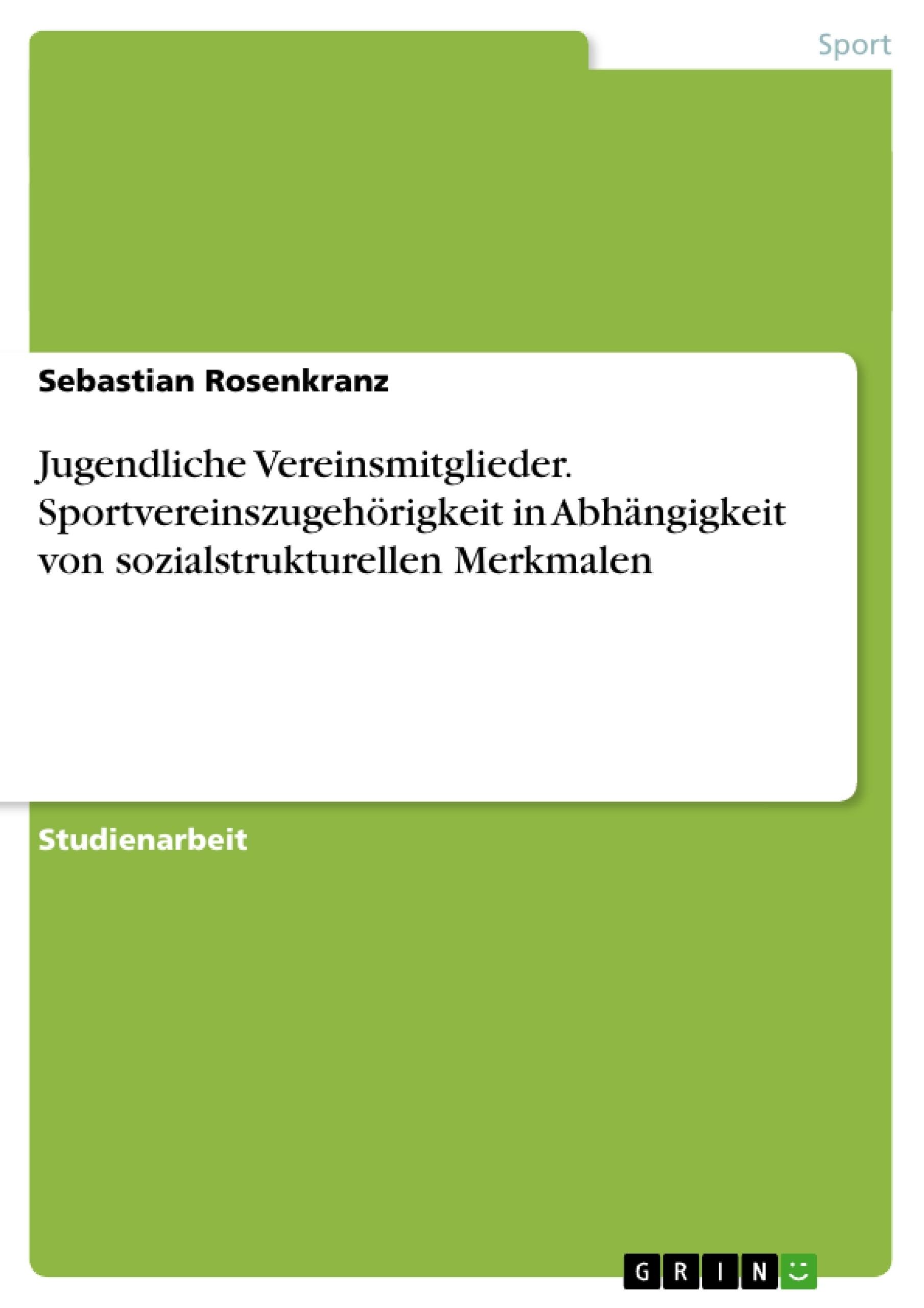 Titel: Jugendliche Vereinsmitglieder. Sportvereinszugehörigkeit in Abhängigkeit von sozialstrukturellen Merkmalen
