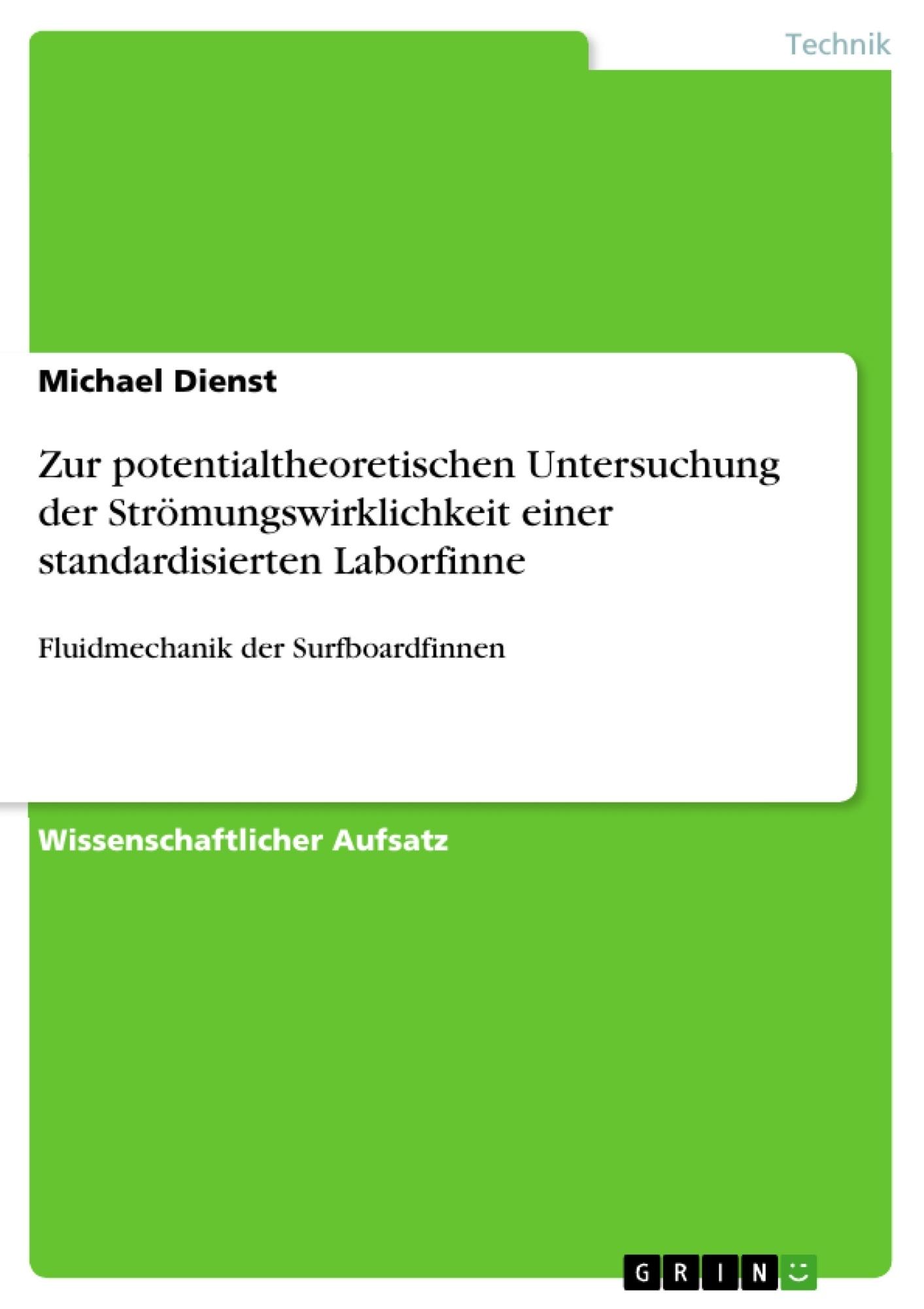 Titel: Zur potentialtheoretischen Untersuchung der Strömungswirklichkeit einer standardisierten Laborfinne