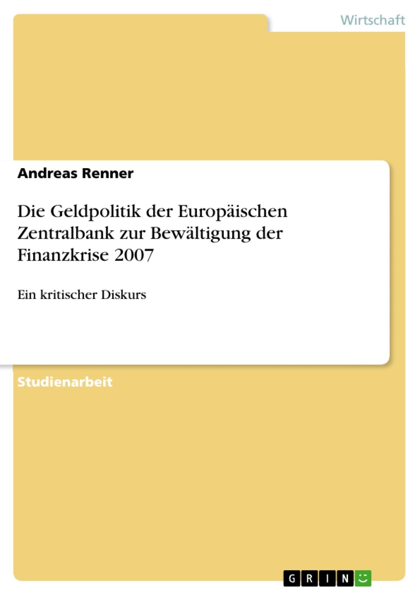 Titel: Die Geldpolitik der Europäischen Zentralbank zur Bewältigung der Finanzkrise 2007