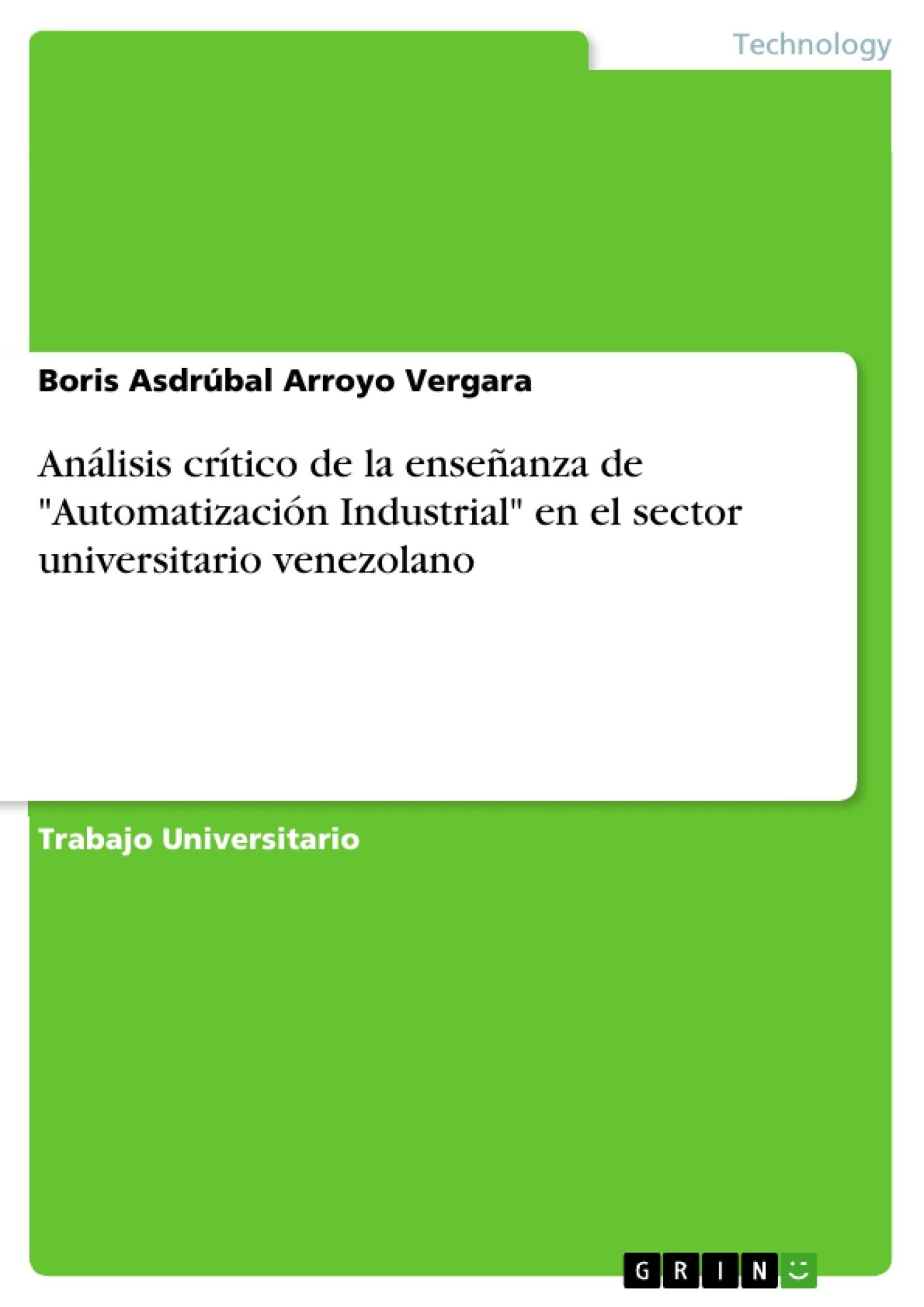 """Título: Análisis crítico de la enseñanza de """"Automatización Industrial"""" en el sector  universitario venezolano"""