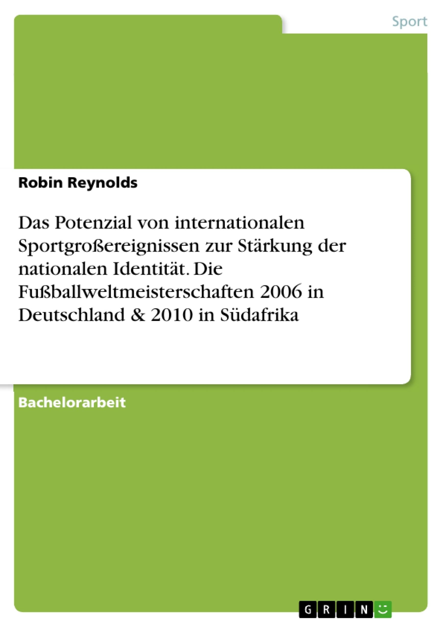 Titel: Das Potenzial von internationalen Sportgroßereignissen zur Stärkung der nationalen Identität. Die Fußballweltmeisterschaften 2006 in Deutschland & 2010 in Südafrika