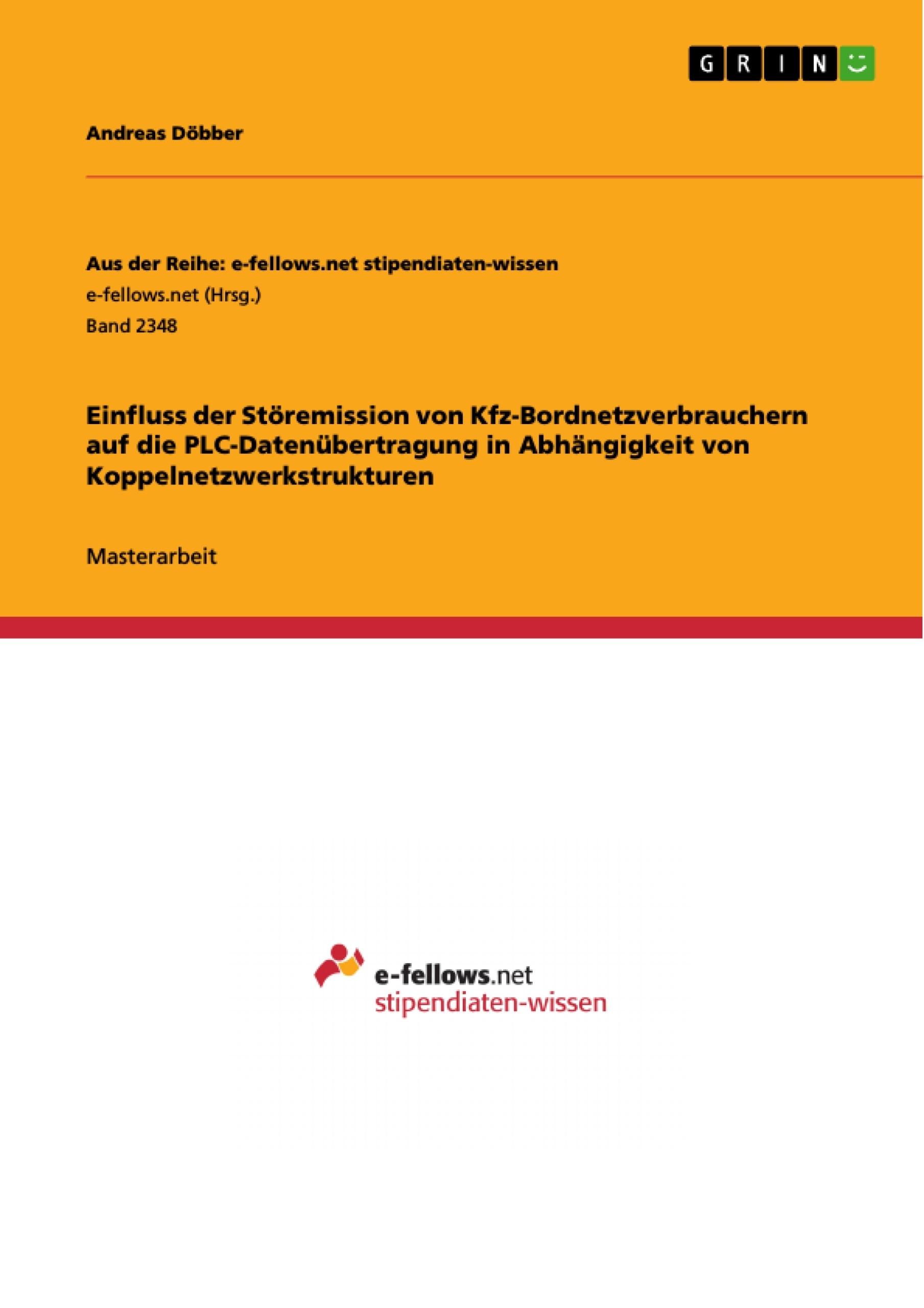 Titel: Einfluss der Störemission von Kfz-Bordnetzverbrauchern auf die PLC-Datenübertragung in Abhängigkeit von Koppelnetzwerkstrukturen