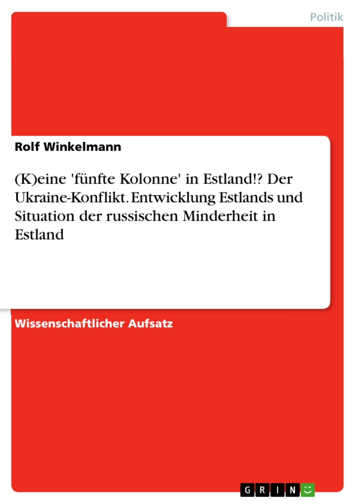 Titel: (K)eine 'fünfte Kolonne' in Estland!? Der Ukraine-Konflikt. Entwicklung Estlands und Situation der russischen Minderheit in Estland