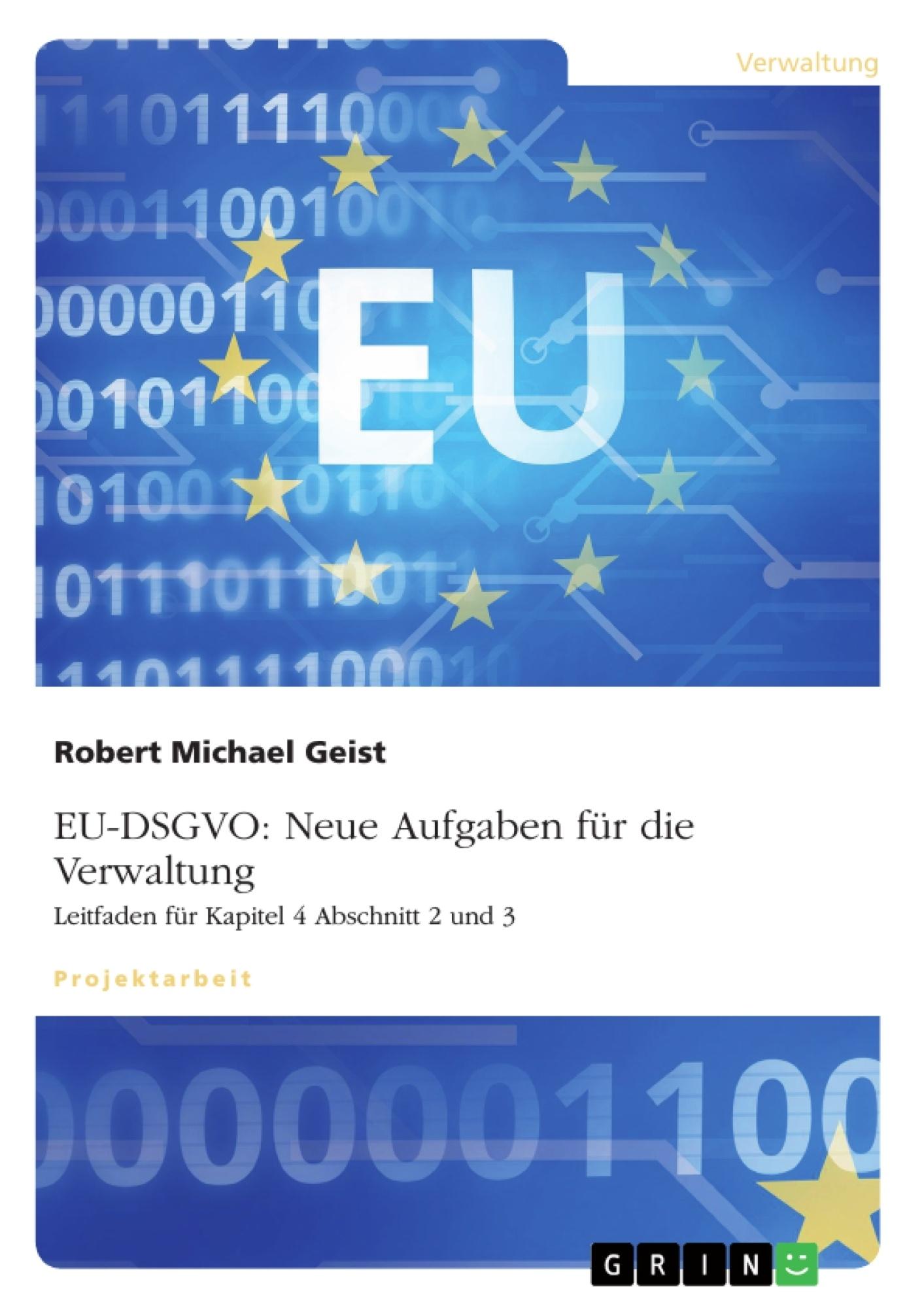 Titel: EU-DSGVO: Neue Aufgaben für die Verwaltung. Leitfaden für Kapitel 4 Abschnitt 2 und 3