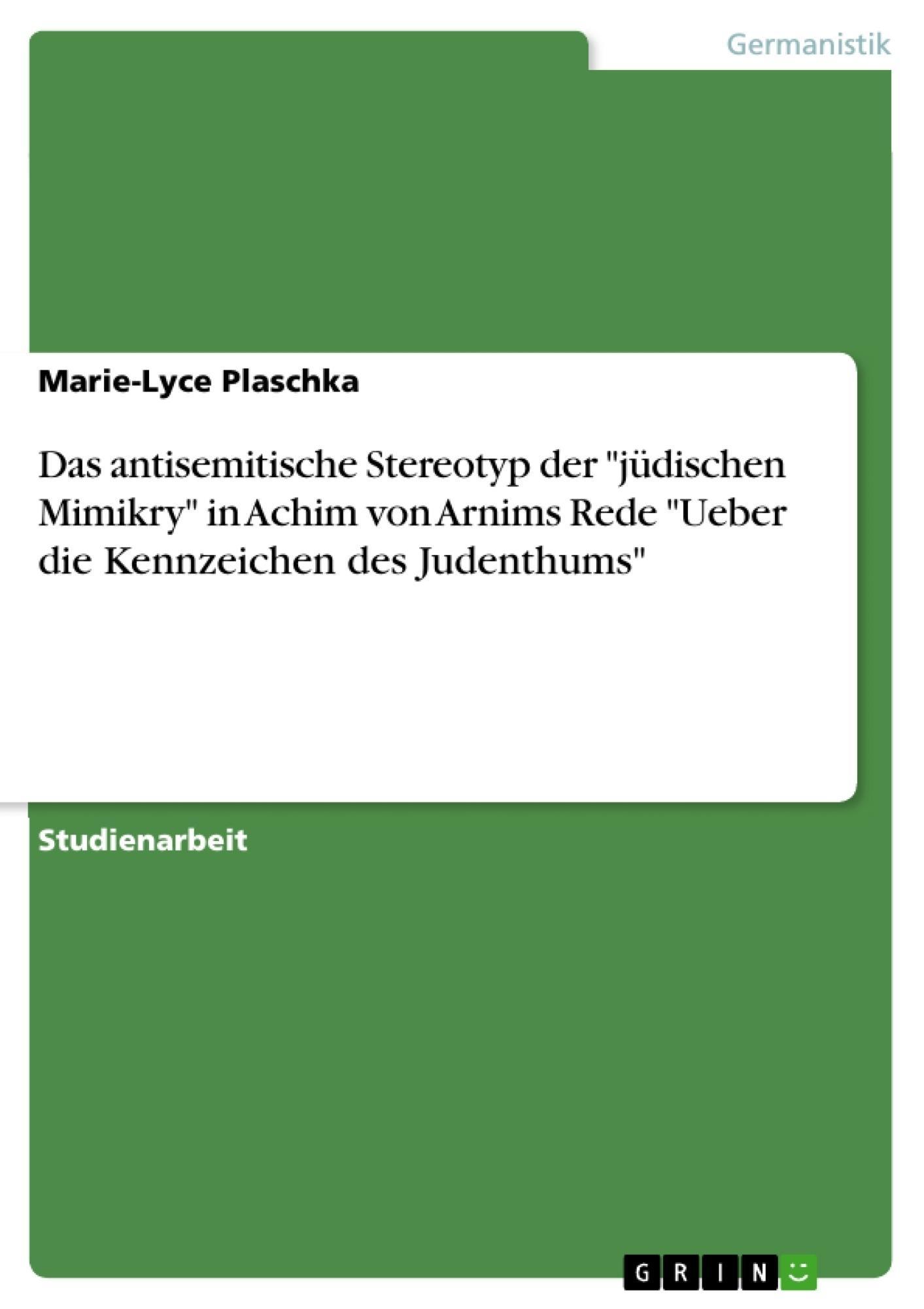 """Titel: Das antisemitische Stereotyp der """"jüdischen Mimikry""""  in Achim von Arnims Rede  """"Ueber die Kennzeichen des Judenthums"""""""