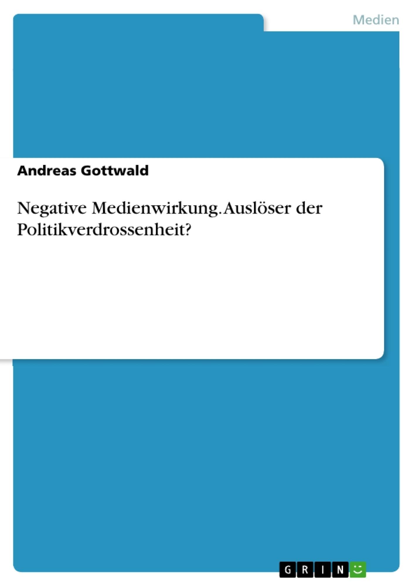 Titel: Negative Medienwirkung. Auslöser der Politikverdrossenheit?