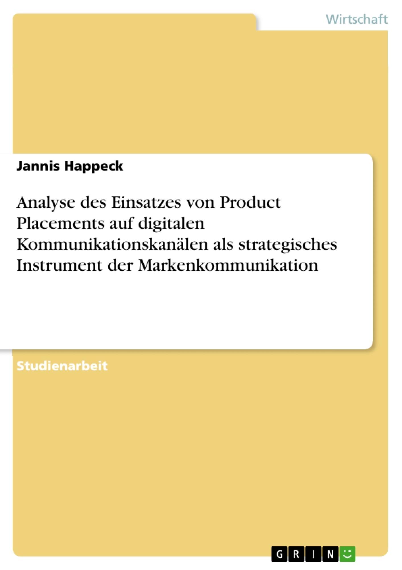 Titel: Analyse des Einsatzes von Product Placements auf digitalen Kommunikationskanälen als strategisches Instrument der Markenkommunikation