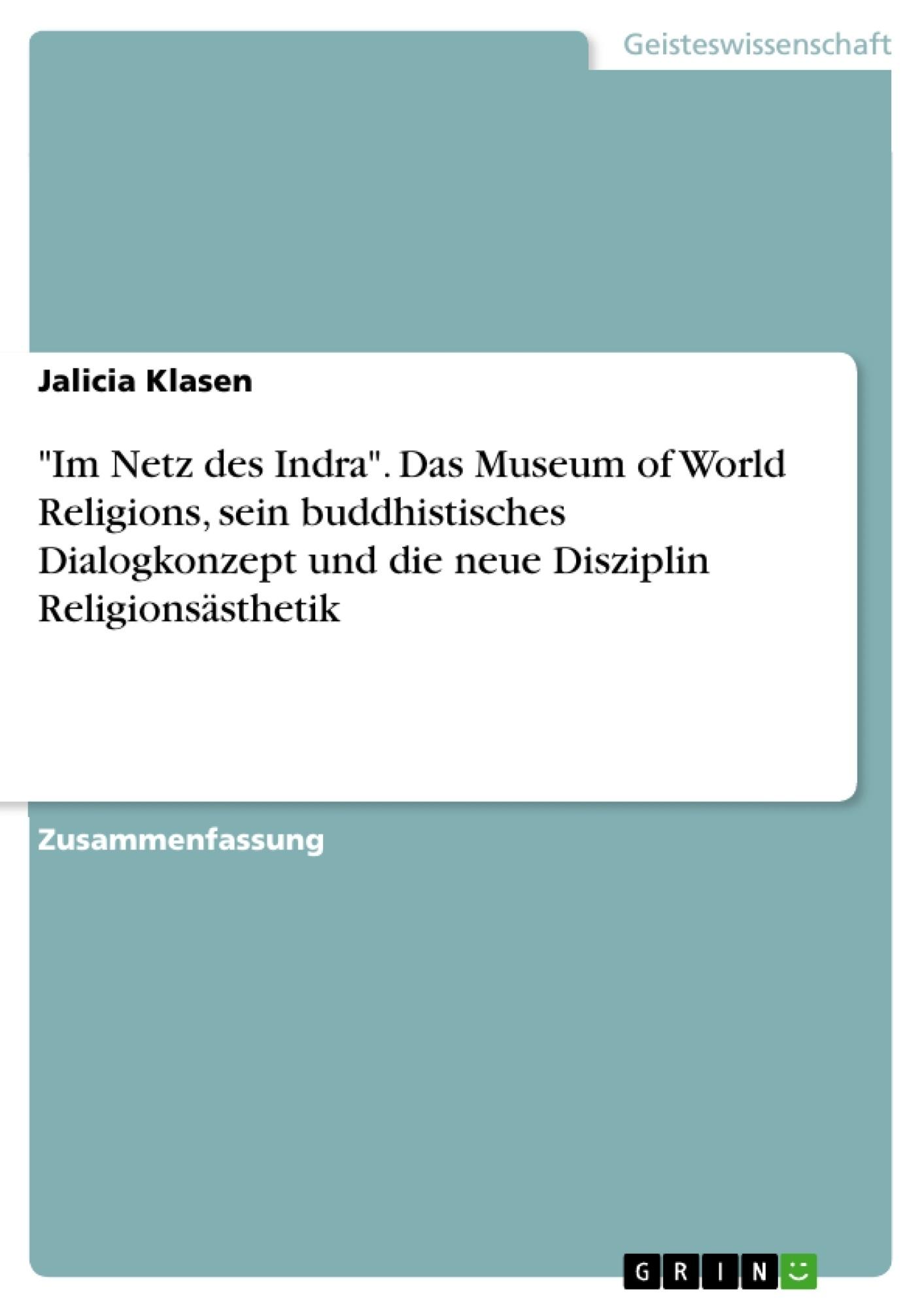 """Titel: """"Im Netz des Indra"""". Das Museum of World Religions, sein buddhistisches Dialogkonzept und die neue Disziplin Religionsästhetik"""