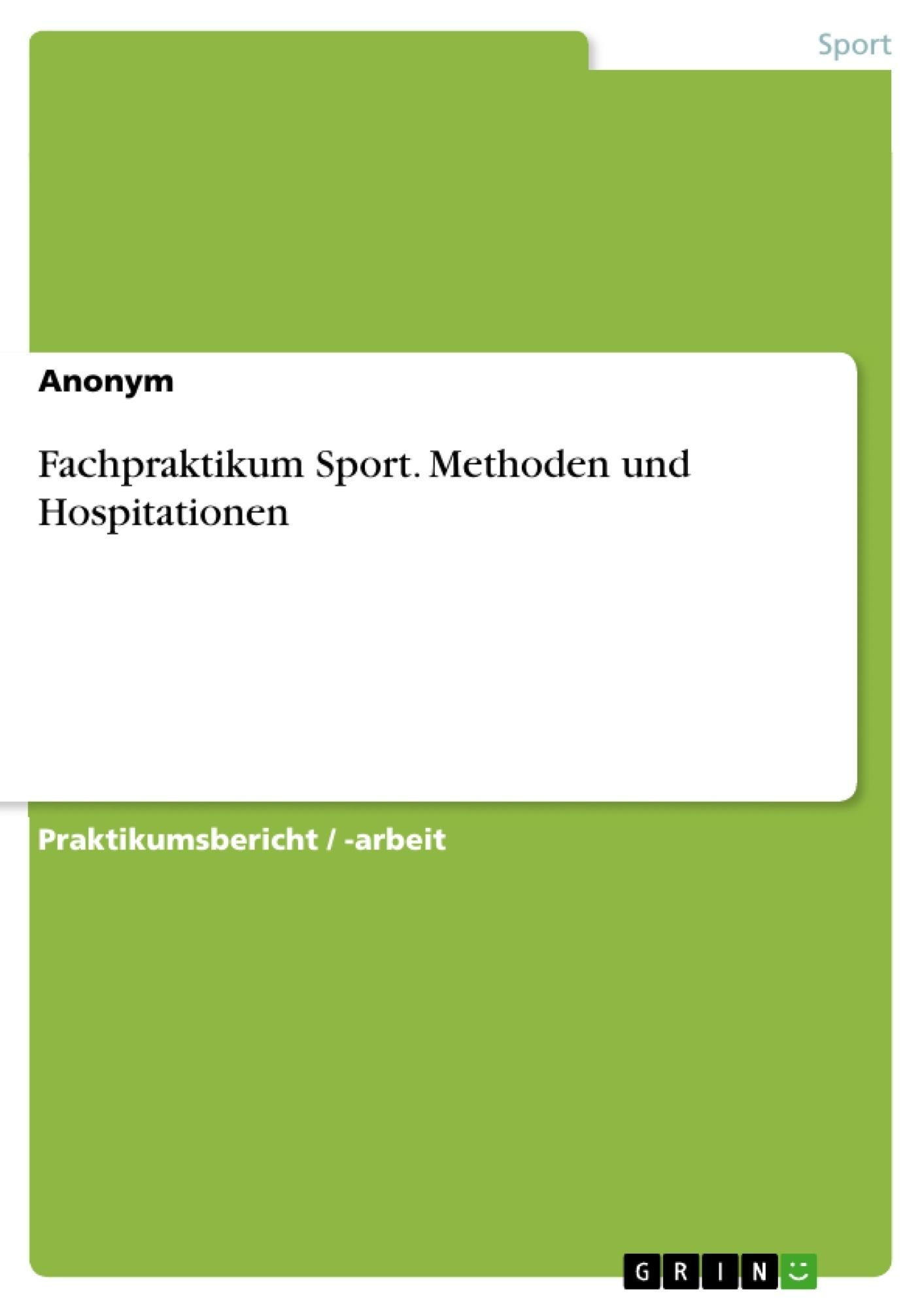 Titel: Fachpraktikum Sport. Methoden und Hospitationen