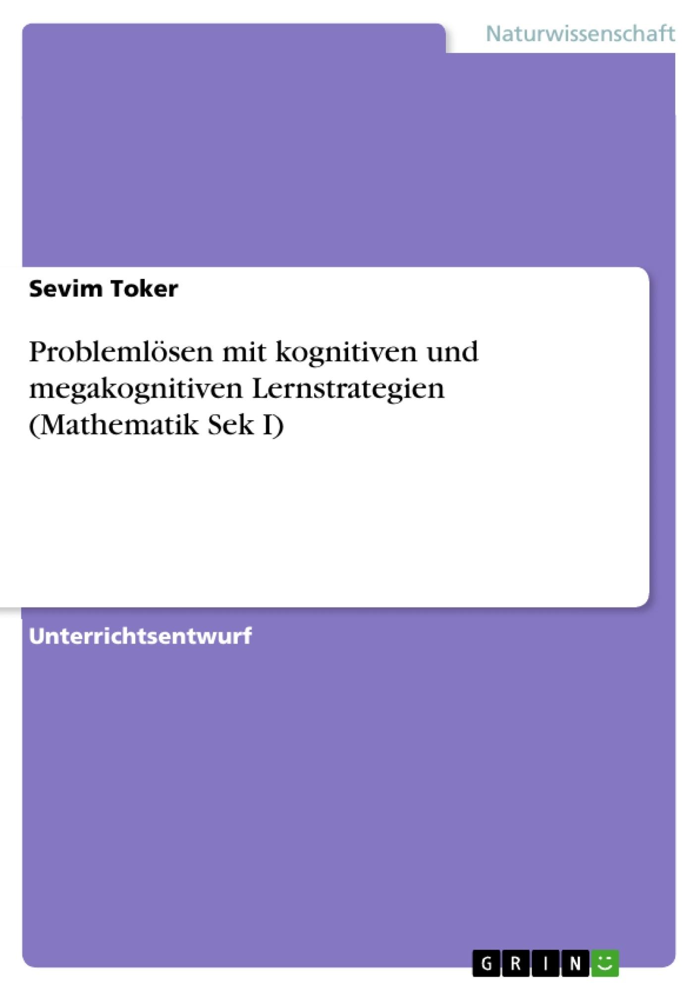 Titel: Problemlösen mit kognitiven und megakognitiven Lernstrategien (Mathematik  Sek I)