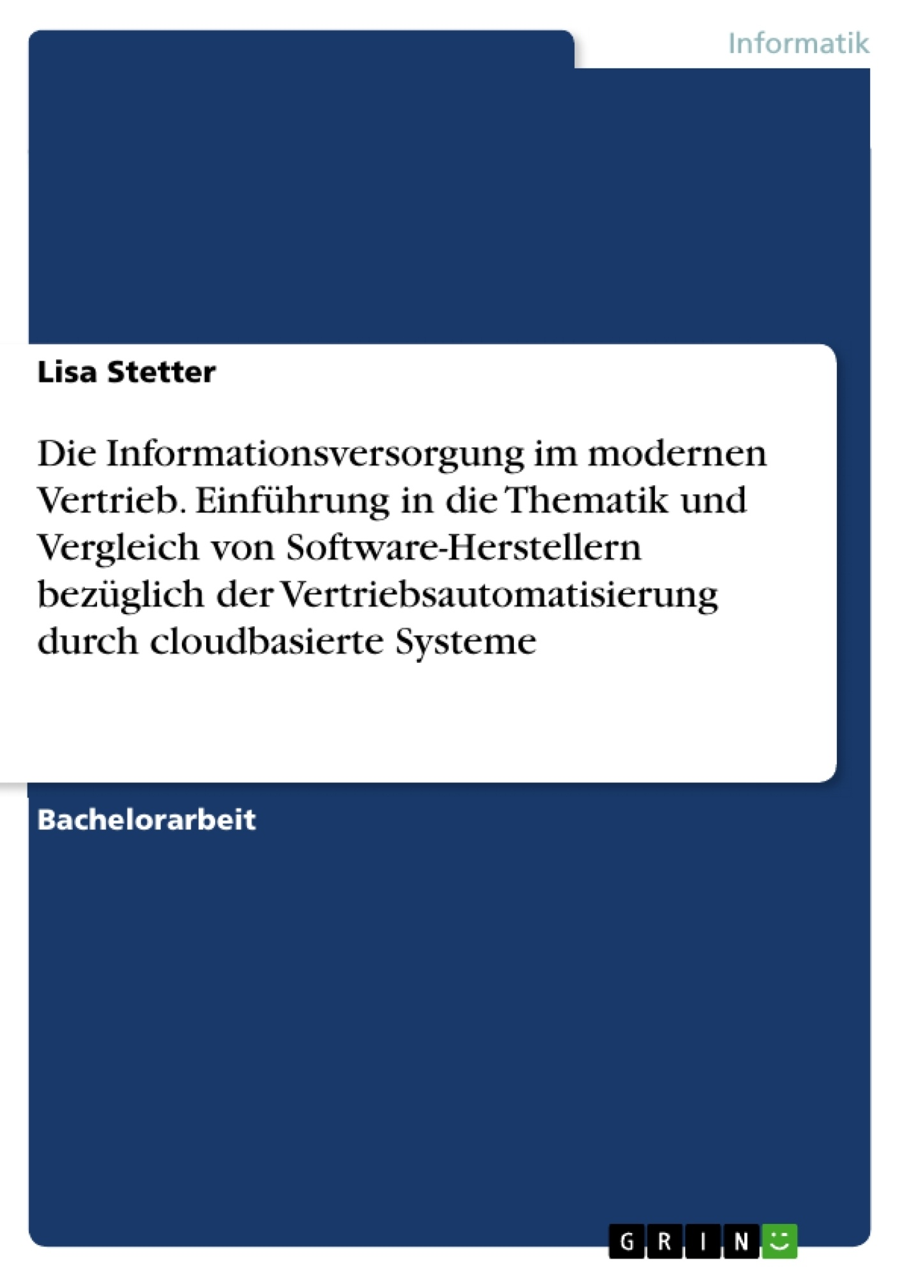 Titel: Die Informationsversorgung im modernen Vertrieb. Einführung in die Thematik und Vergleich von Software-Herstellern bezüglich der Vertriebsautomatisierung durch cloudbasierte Systeme