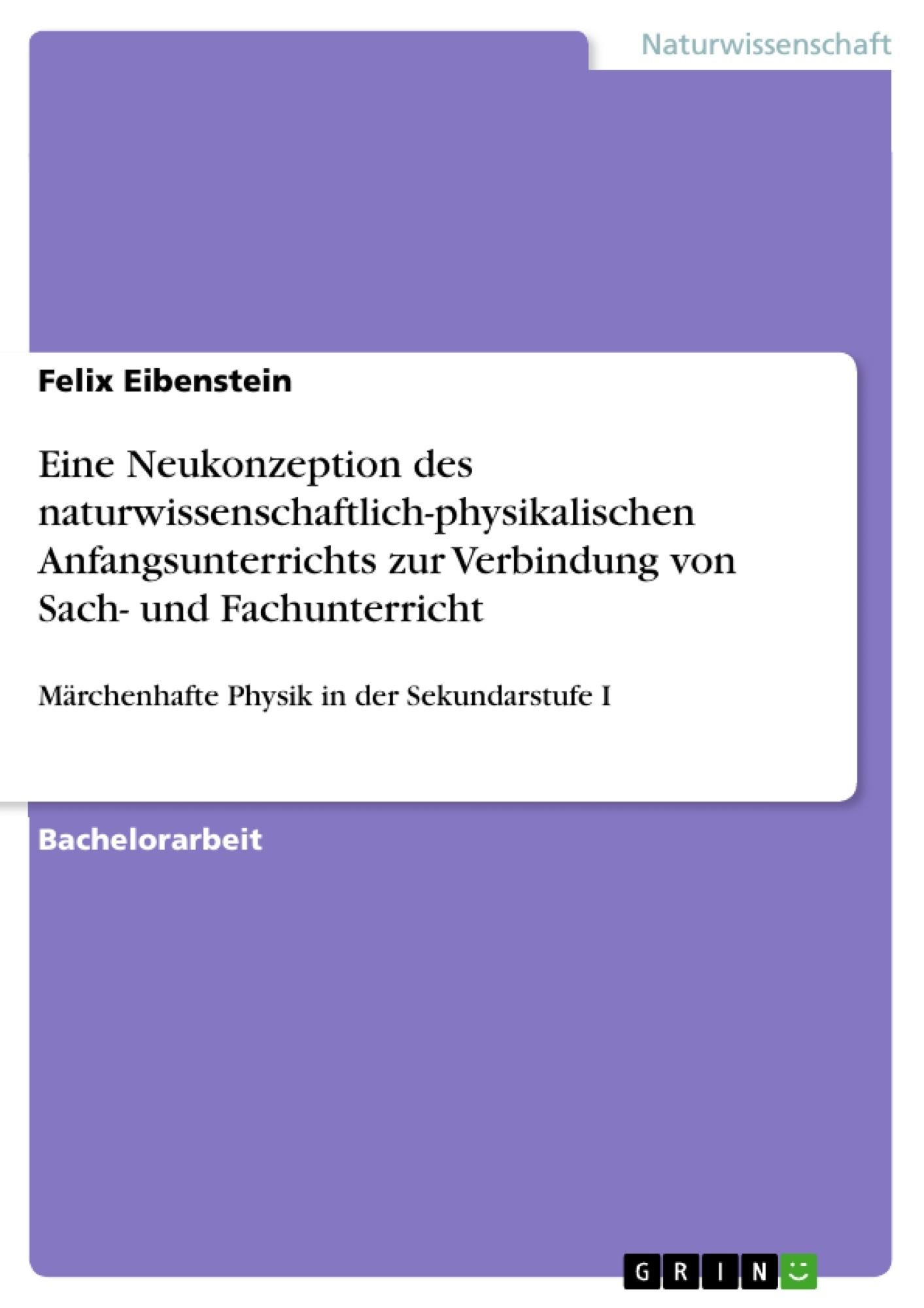 Titel: Eine Neukonzeption des naturwissenschaftlich-physikalischen Anfangsunterrichts zur Verbindung von Sach- und Fachunterricht