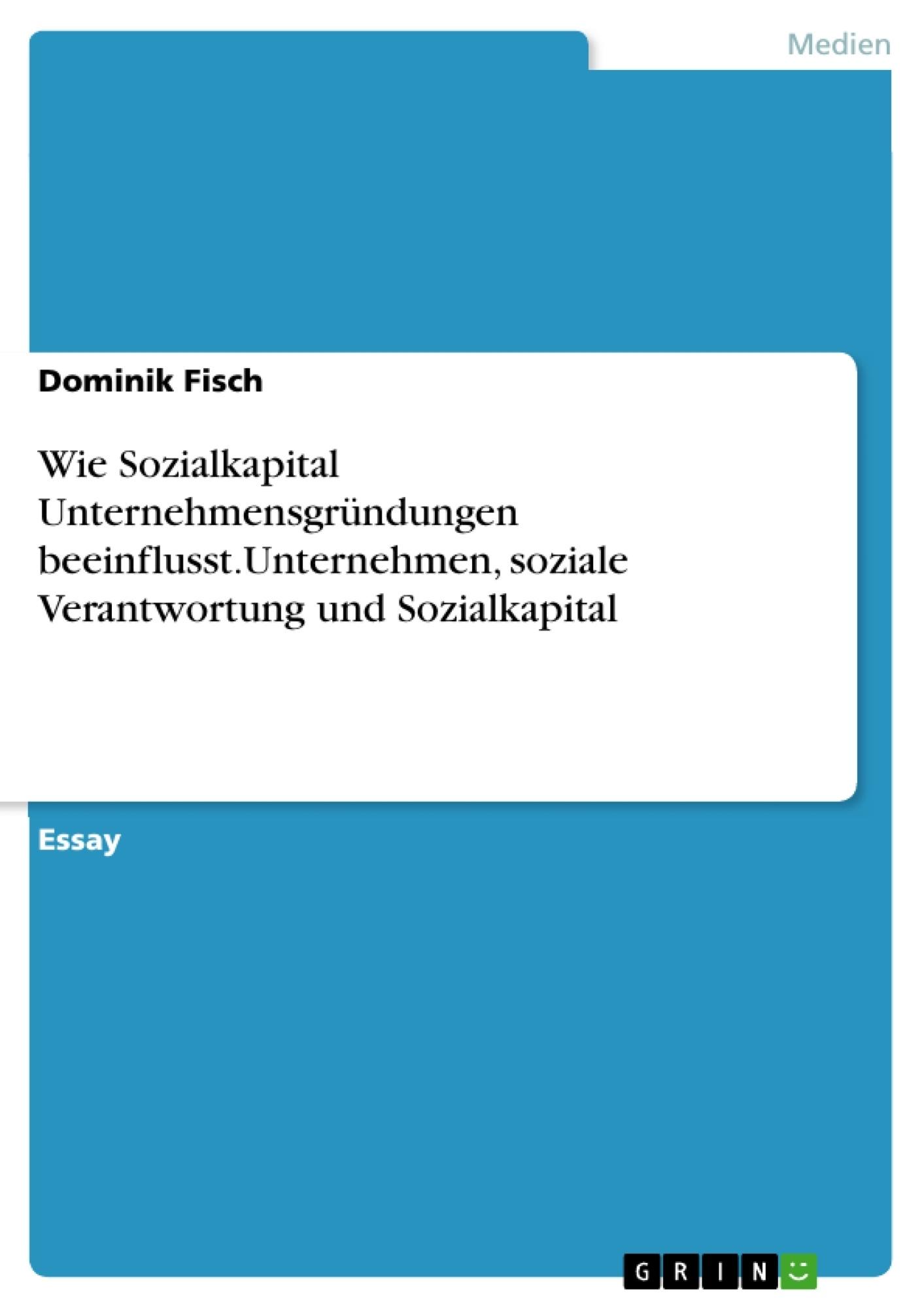 Titel: Wie Sozialkapital Unternehmensgründungen beeinflusst.Unternehmen, soziale Verantwortung und  Sozialkapital
