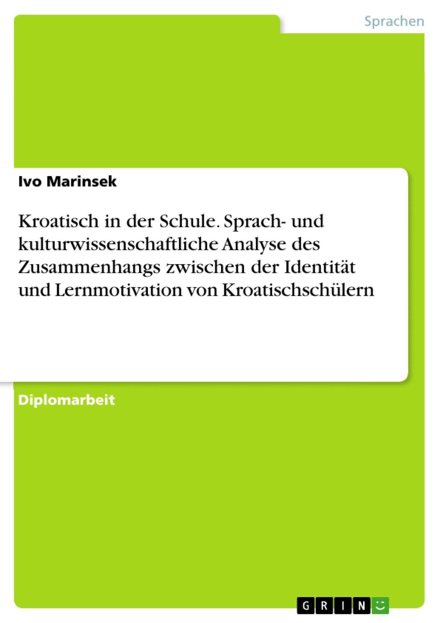 Titel: Kroatisch in der Schule. Sprach- und kulturwissenschaftliche Analyse des Zusammenhangs zwischen der Identität und Lernmotivation von Kroatischschülern
