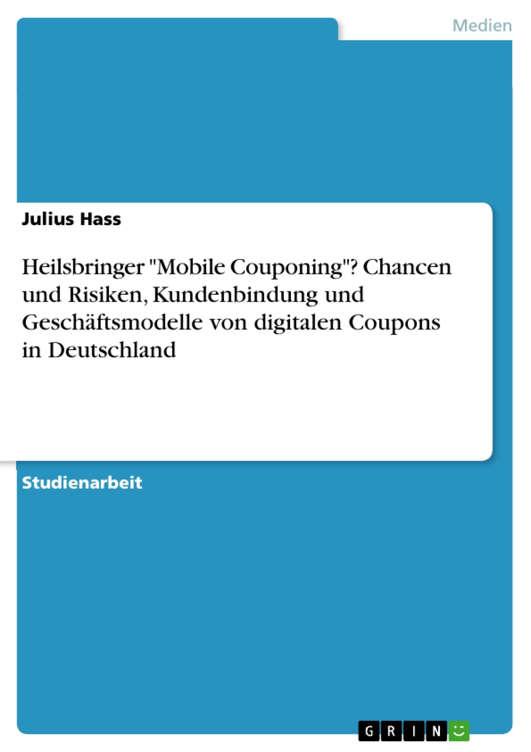 """Titel: Heilsbringer """"Mobile Couponing""""? Chancen und Risiken, Kundenbindung und Geschäftsmodelle von digitalen Coupons in Deutschland"""