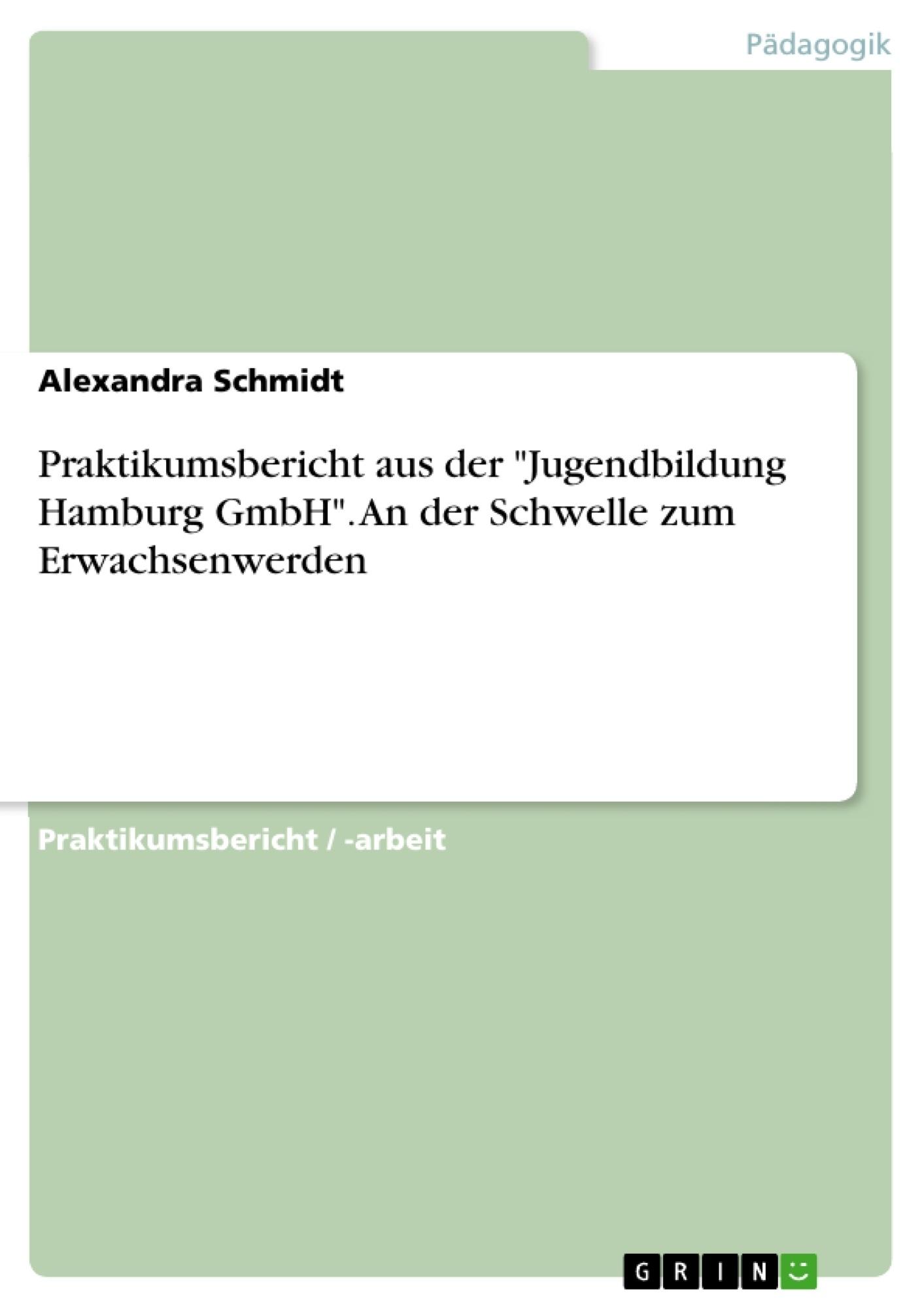 """Titel: Praktikumsbericht aus der """"Jugendbildung Hamburg GmbH"""". An der Schwelle zum Erwachsenwerden"""