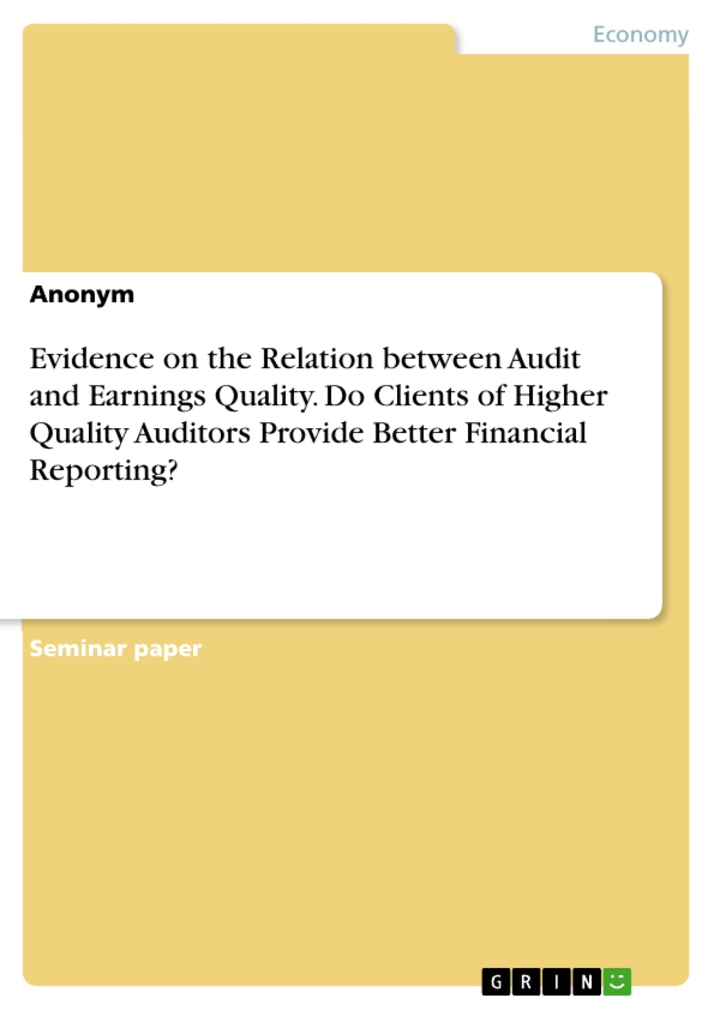 Title: Evidence on the Relation between Audit and Earnings Quality. Do Clients of Higher Quality Auditors Provide Better Financial Reporting?
